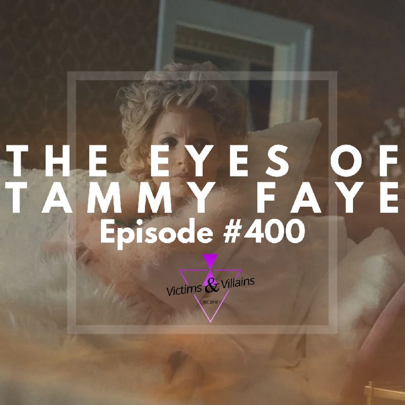 The Eyes of Tammy Faye (2021)   Victims and Villains #400