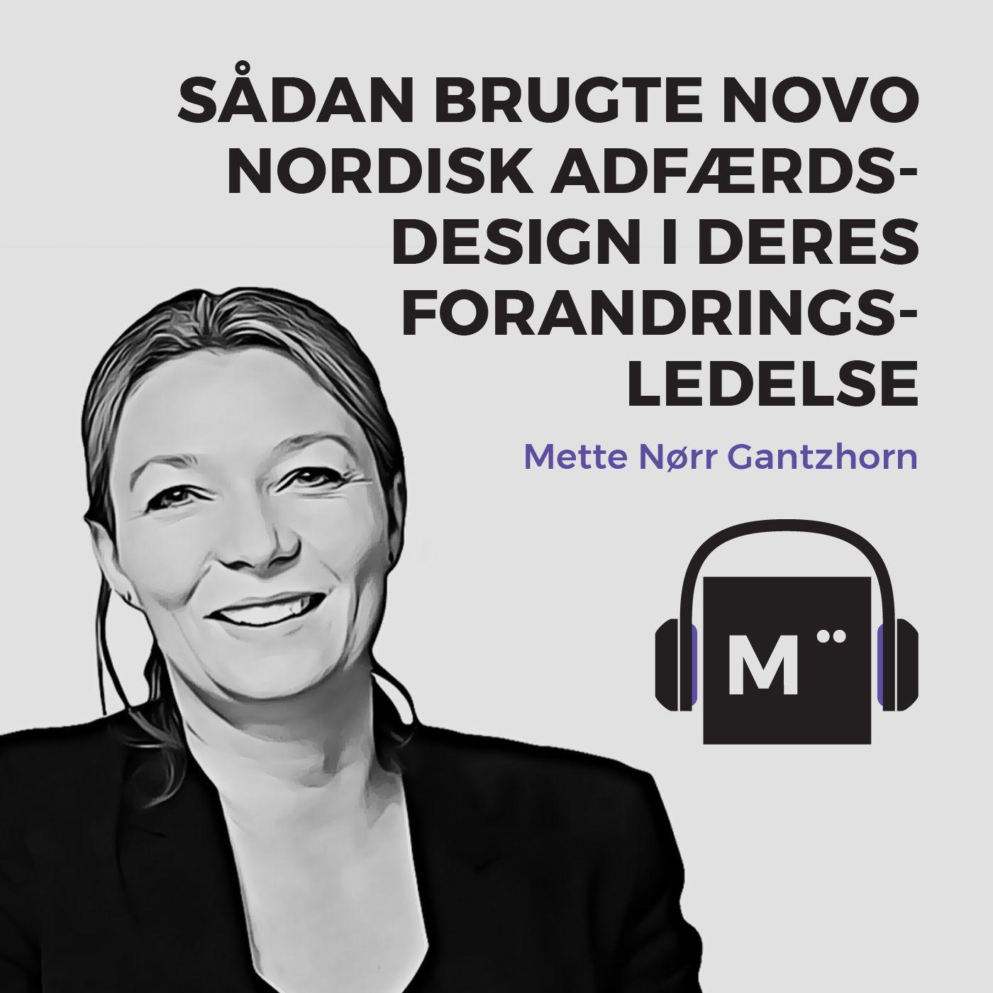 31. Sådan brugte Novo Nordisk adfærdsdesign i deres forandringsledelse – med Mette Nørr Gantzhorn