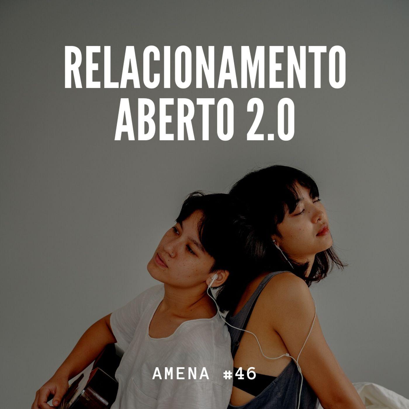 46 - Relacionamentos Abertos - O Retorno