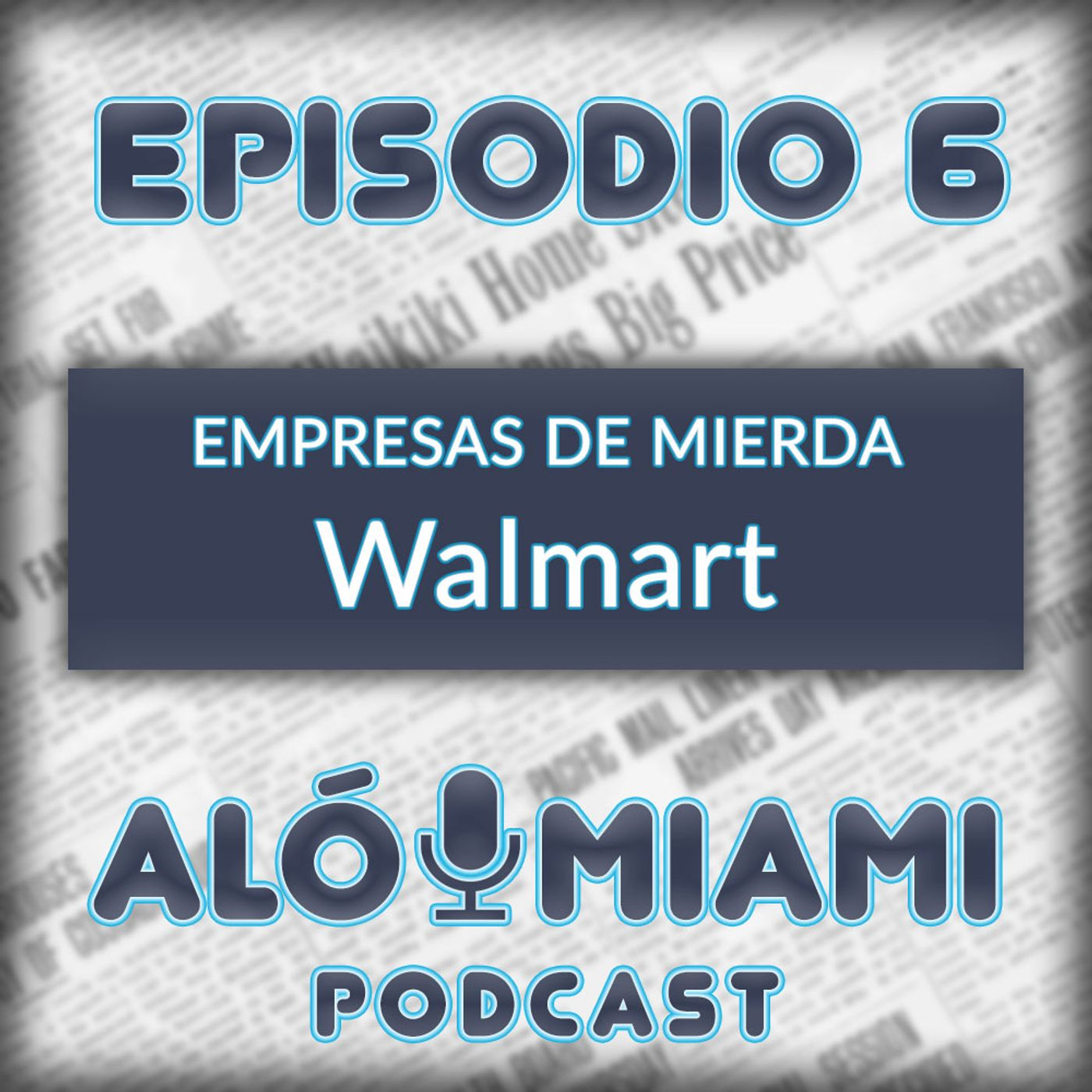 Alo Miami- Ep. 6 - Empresas de mierda: Walmart