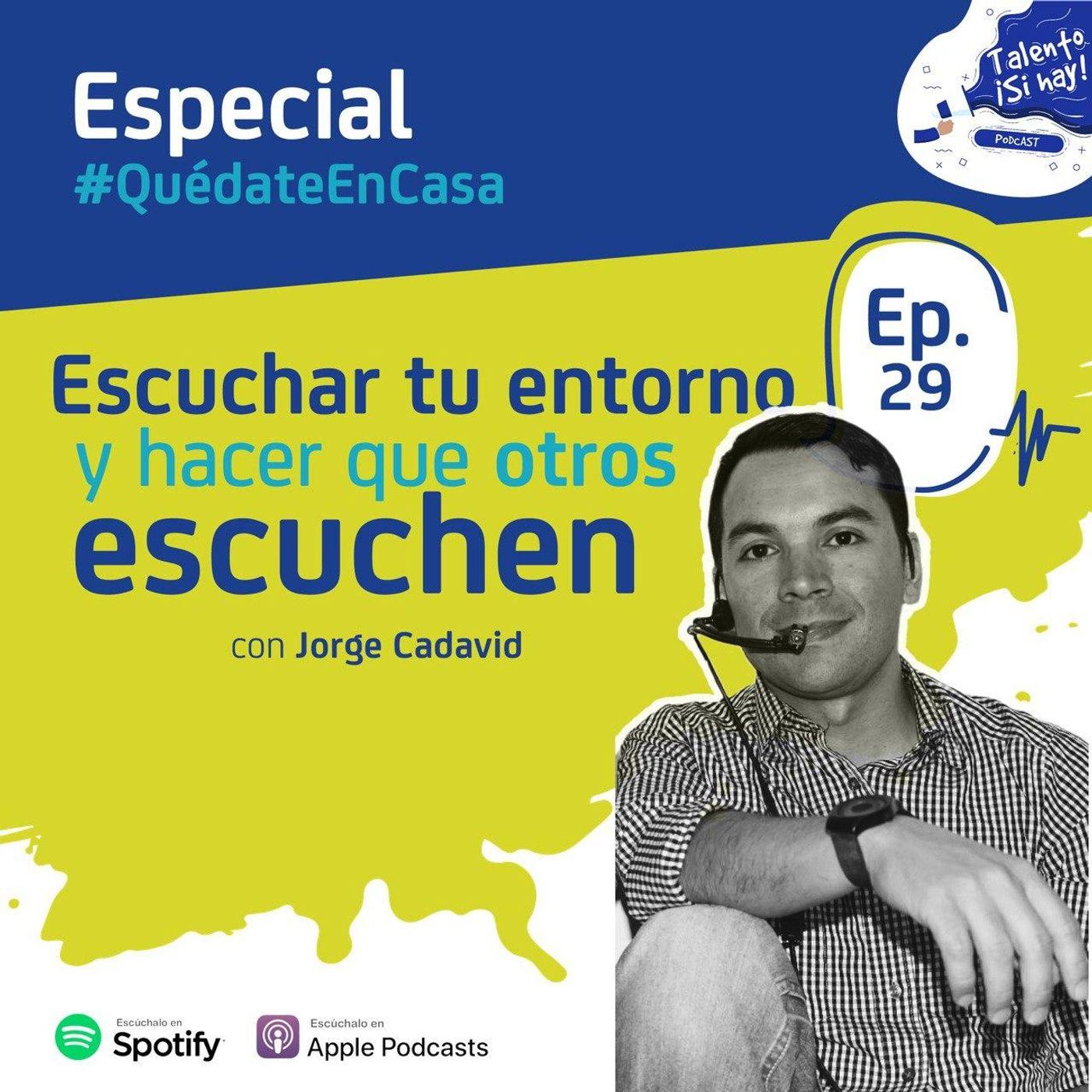 EP 29: Escuchar tu entorno y hacer que otros escuchen con Jorge Cadavid #QuédateEnCasa