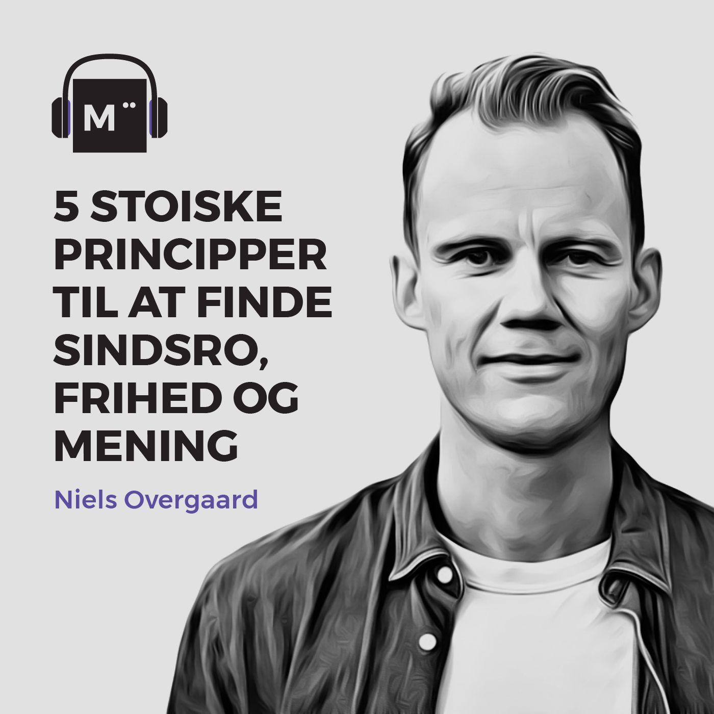 5 stoiske principper til at finde sindsro, frihed og mening – med Niels Overgaard