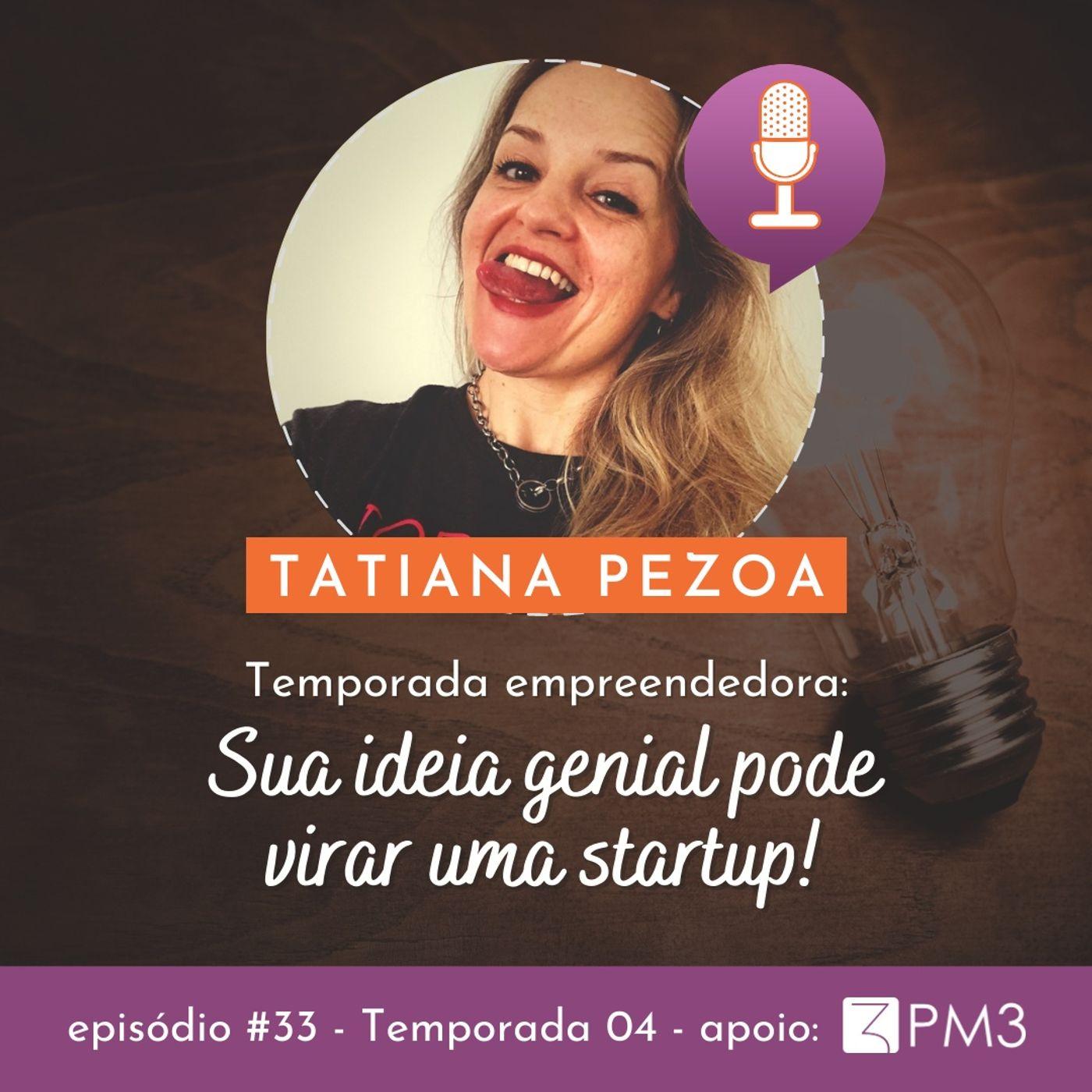 #33 - Sua idéia genial pode virar uma startup! com Tati Pezoa