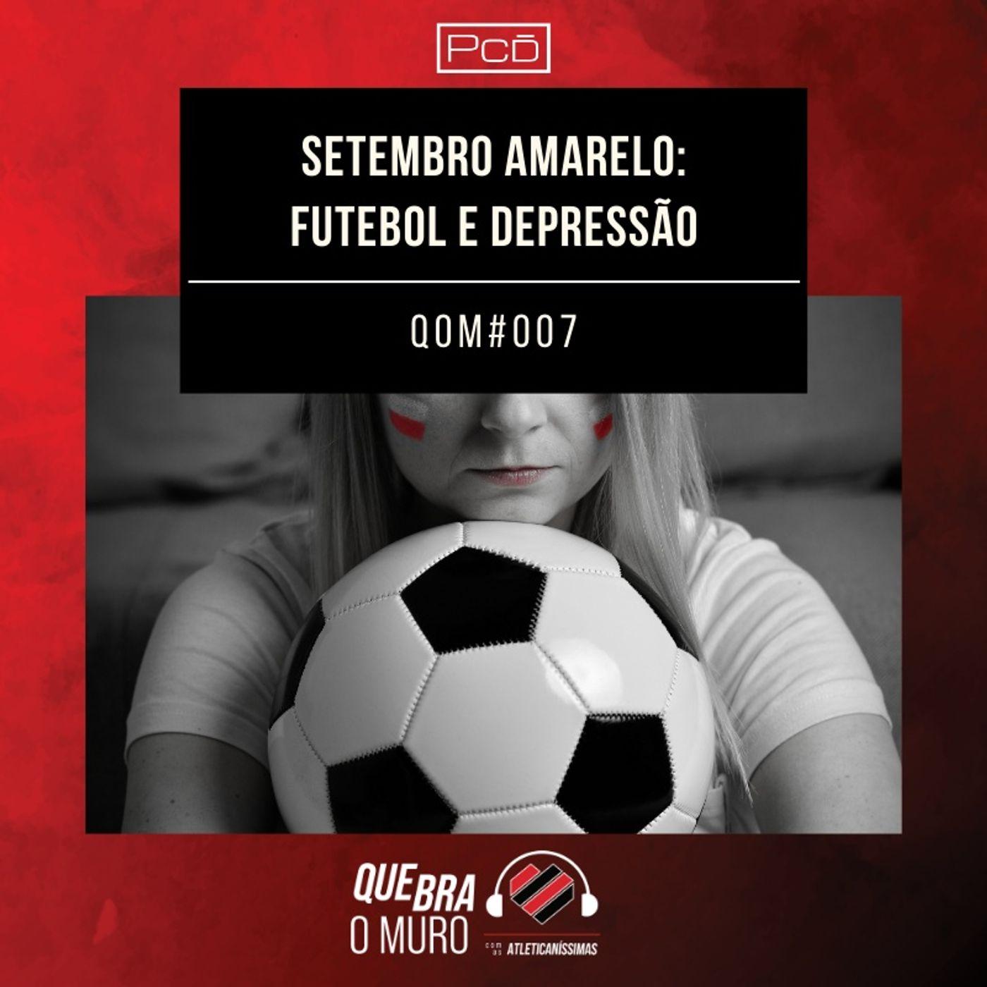 #007 - SETEMBRO AMARELO: FUTEBOL E DEPRESSÃO