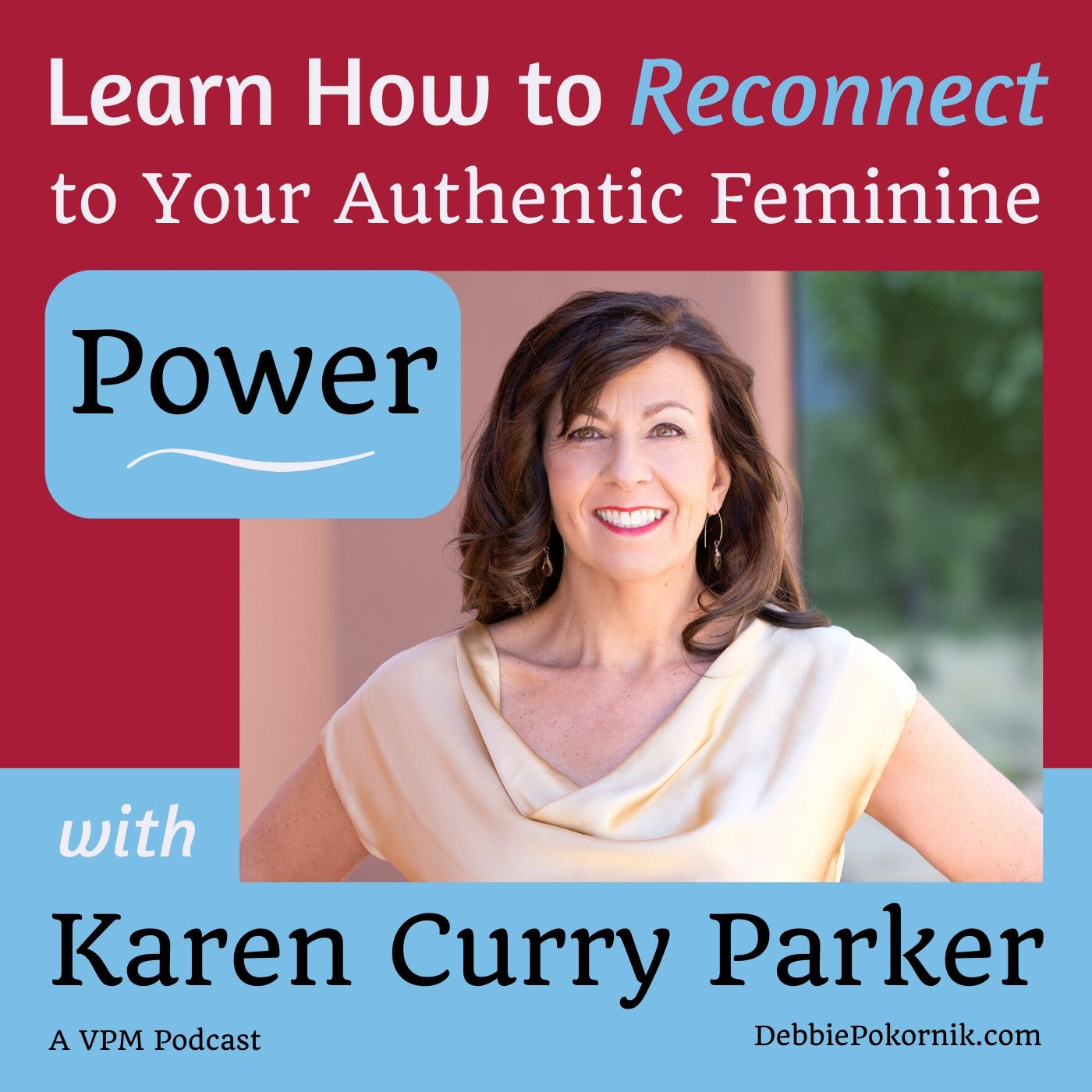 Learn how to reconnect to your authentic feminine power with Karen Curry Parker