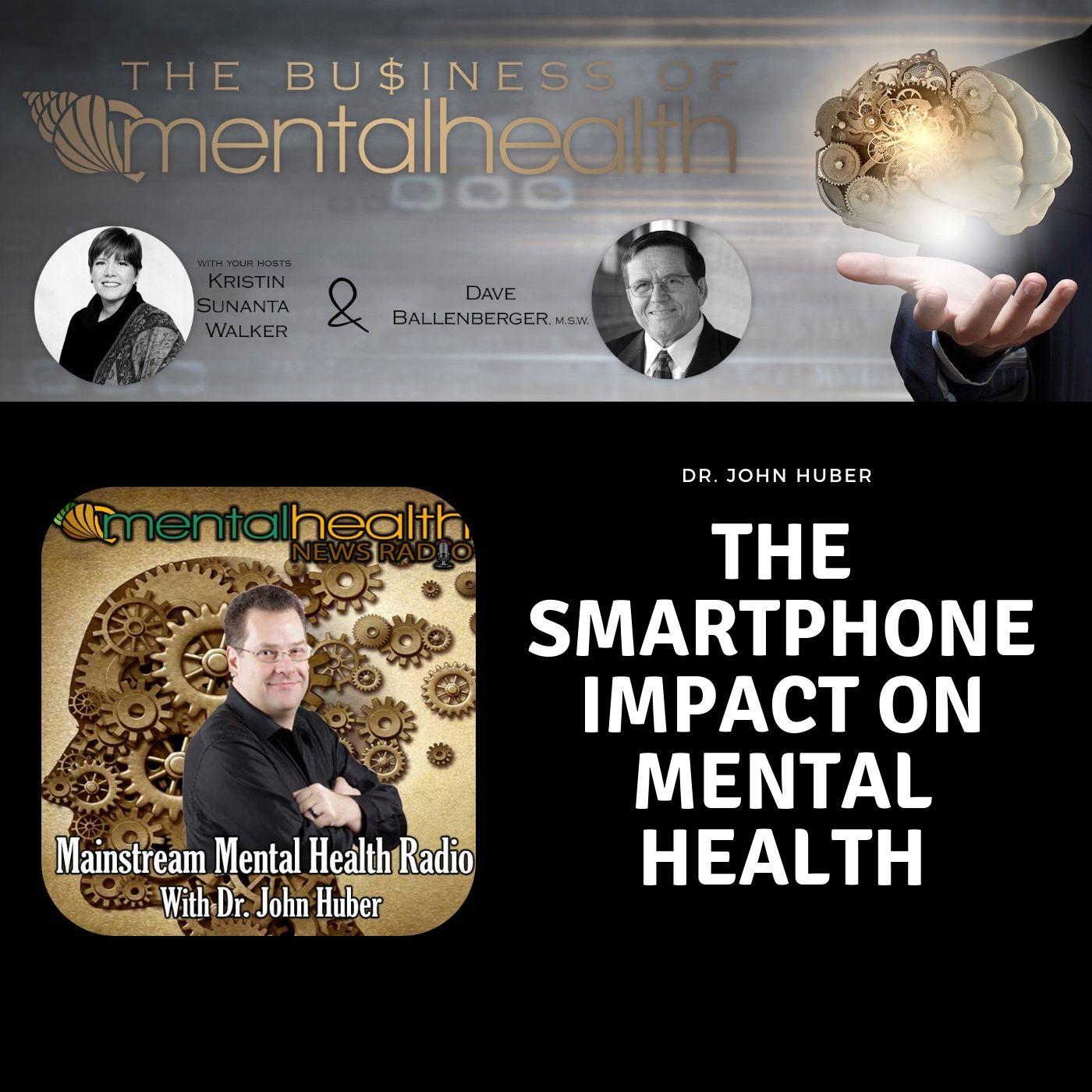 Mental Health News Radio - Mental Health Business: The Smartphone Impact