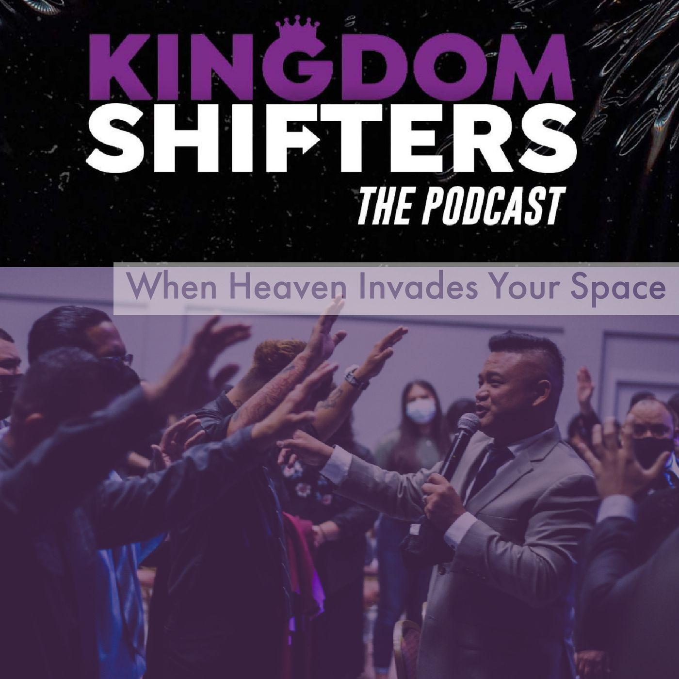 Kingdom Shifters The Podcast Evangelist Tim Rabara - When Heaven Invades Your Space