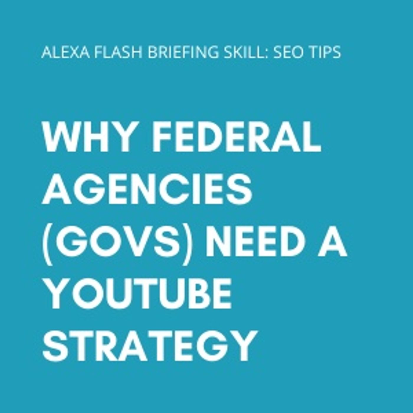 Why federal agencies (GOVs) need a YouTube strategy