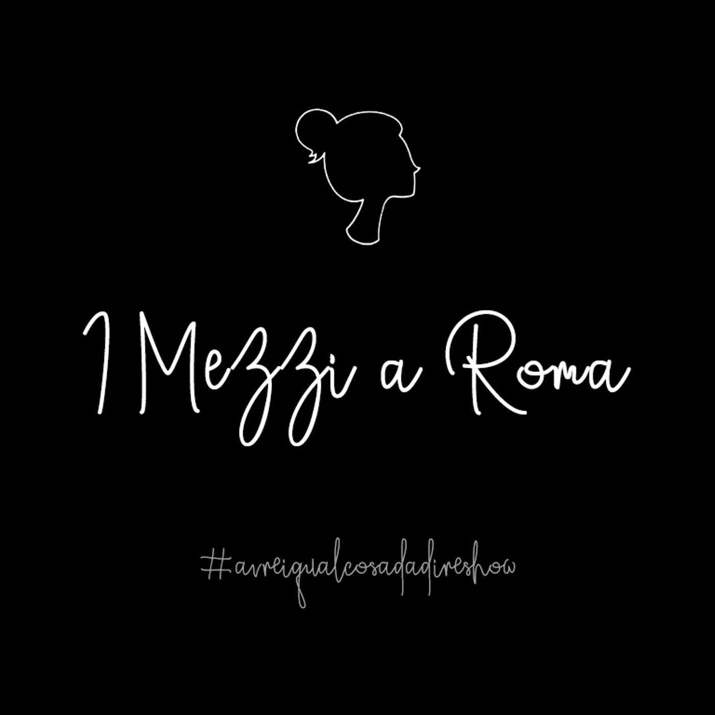 I mezzi a Roma - Avrei qualcosa da dire Show