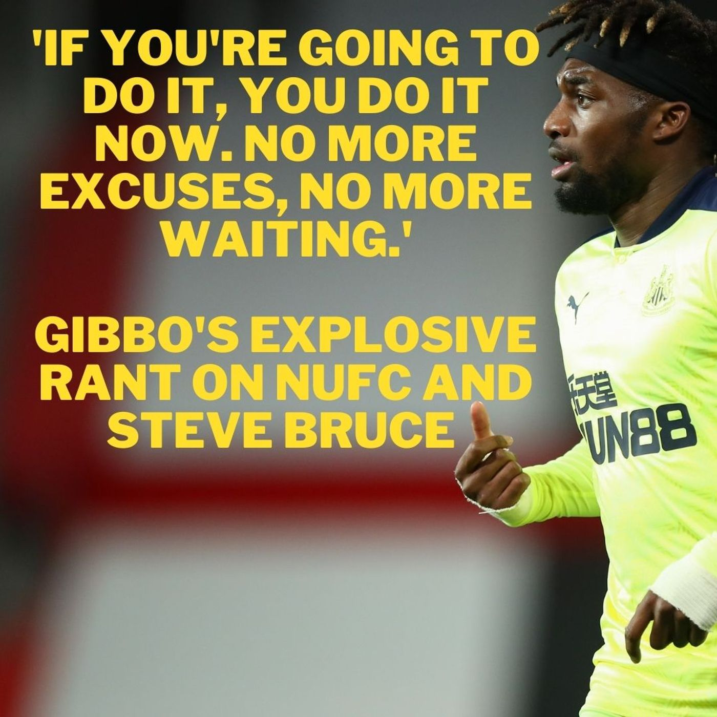 'If you're going to do it - do it now. No more excuses' - Gibbo's explosive rant on NUFC and Steve Bruce