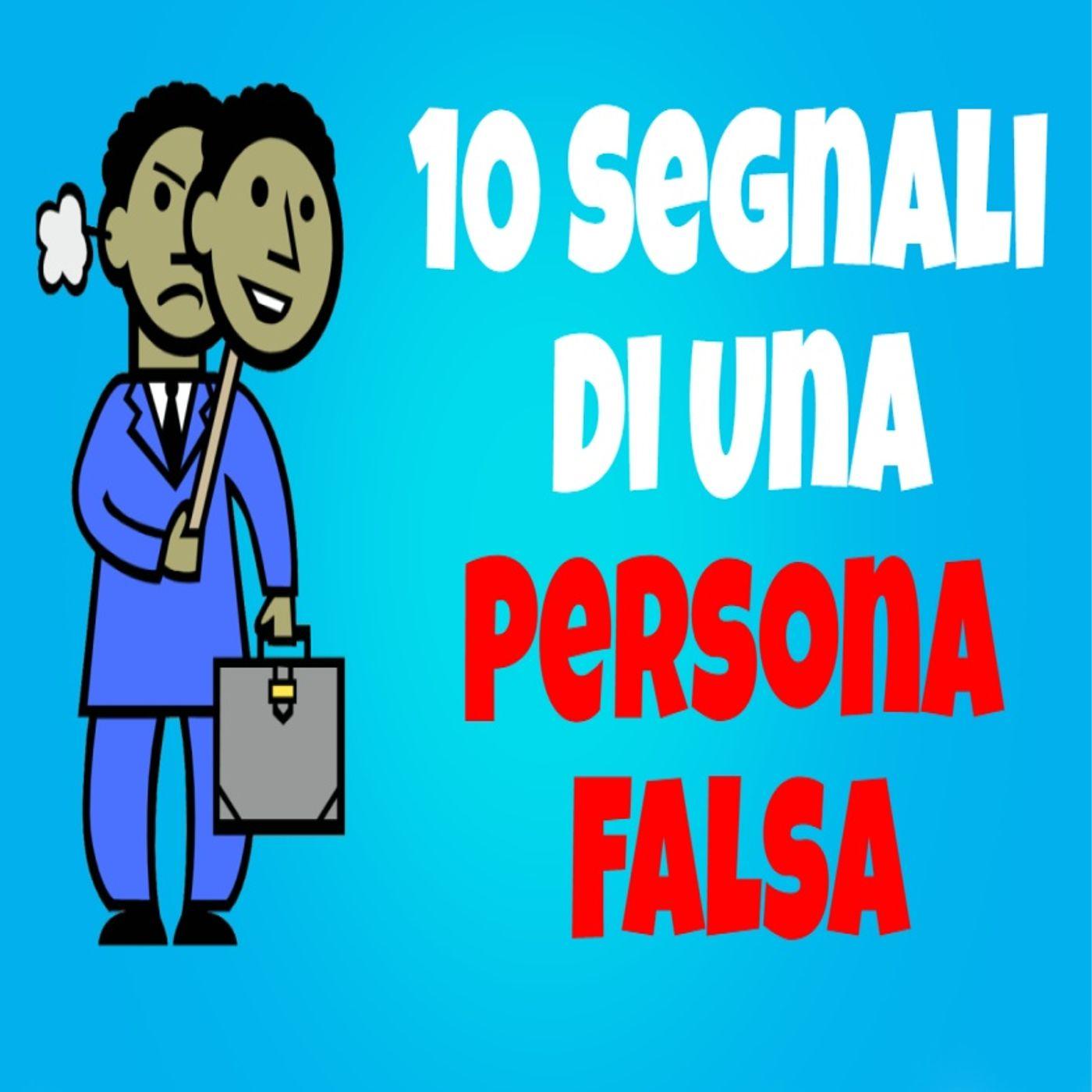 10 Segnali Di Una Persona Falsa