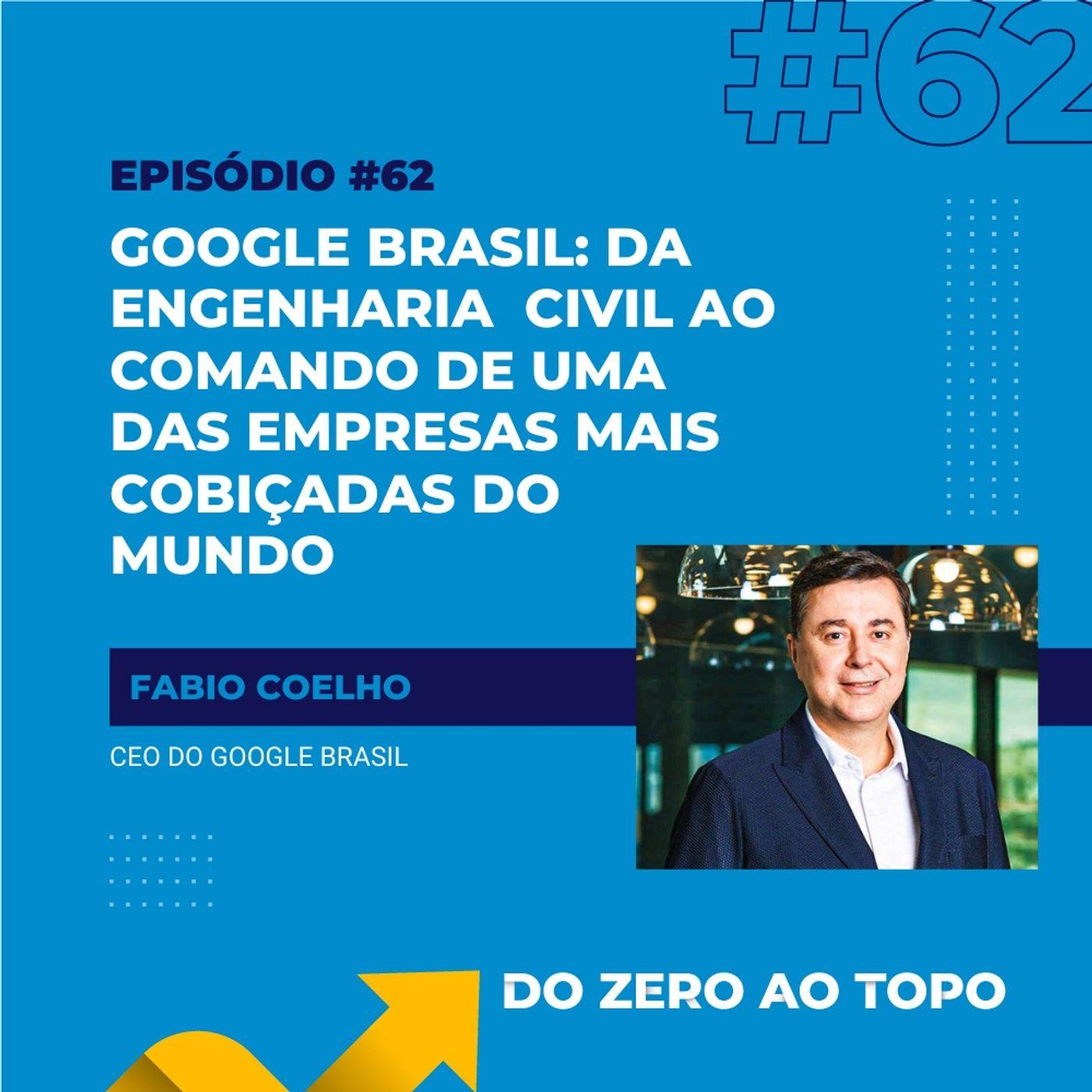 #62 - Google Brasil: o engenheiro civil que comanda uma das empresas mais cobiçadas do mundo