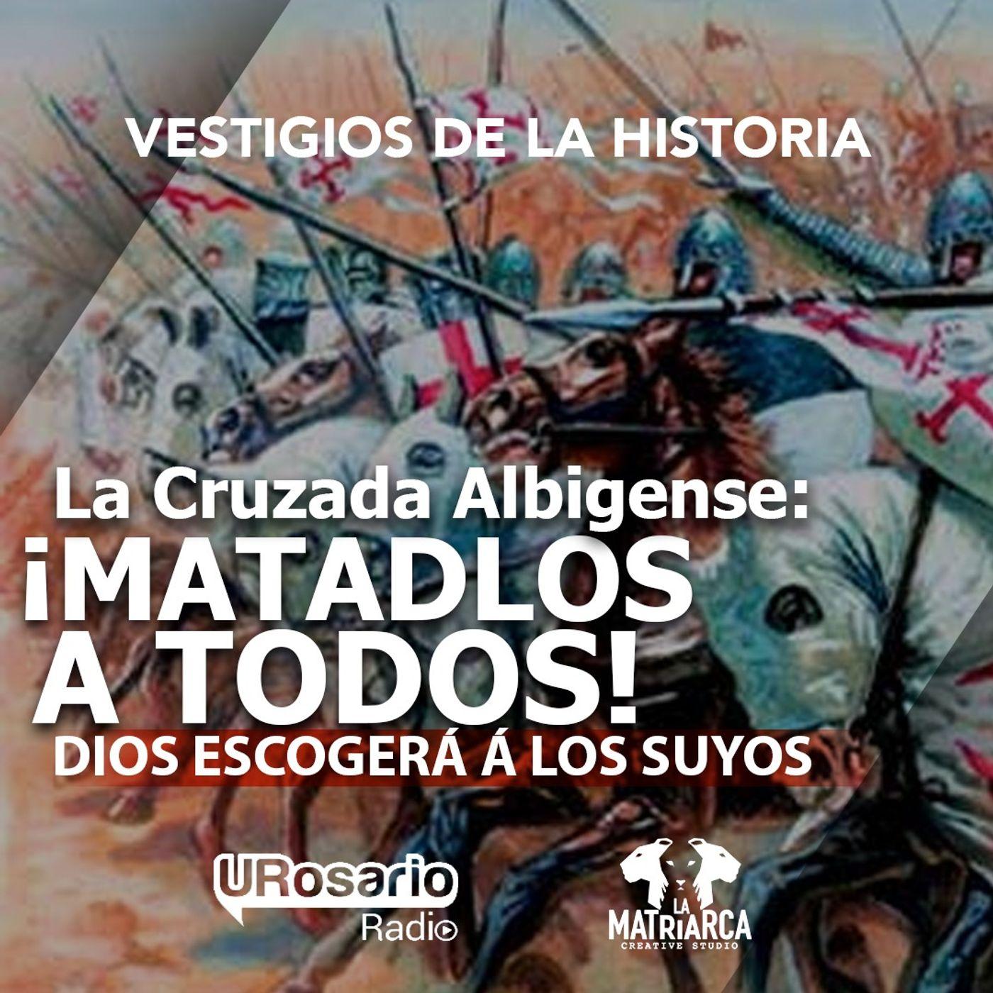 La Cruzada Albigense: ¡Matadlos a todos! Dios escogerá los suyos