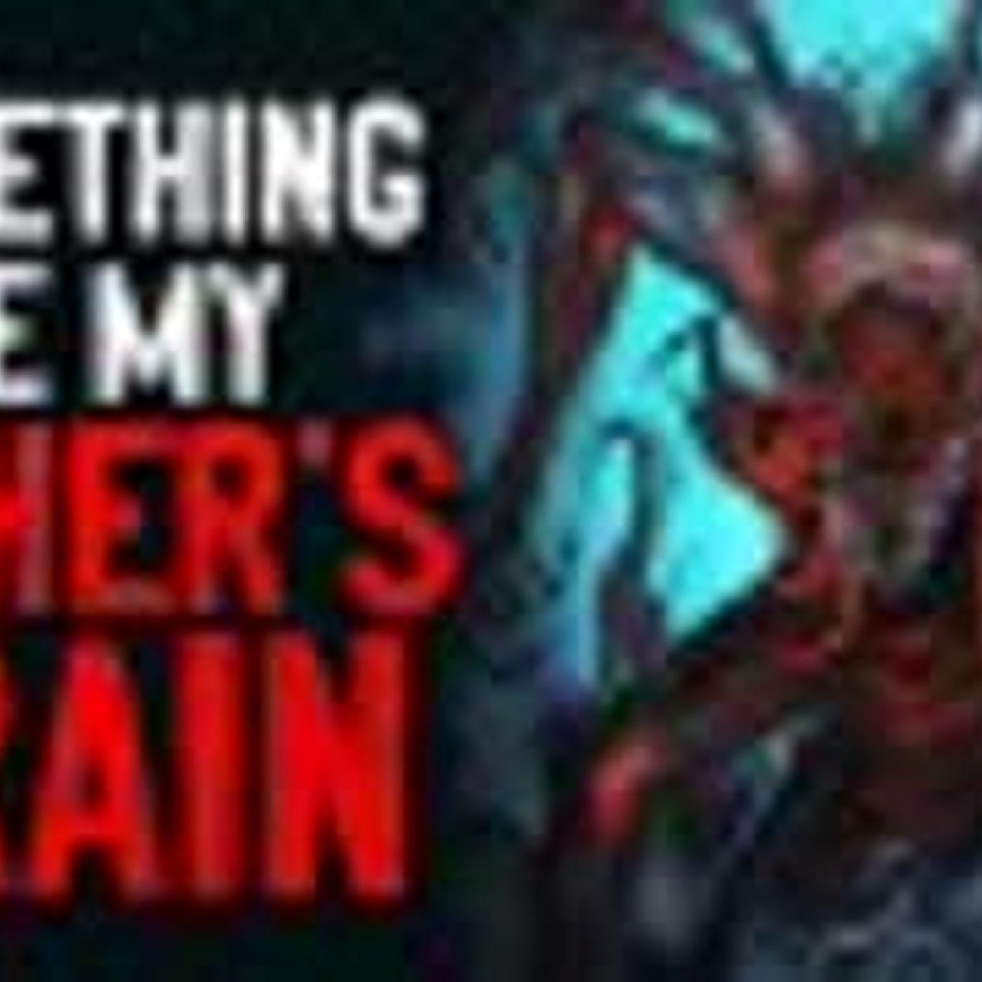 """Something Ate My Father's Brain"" Creepypasta"