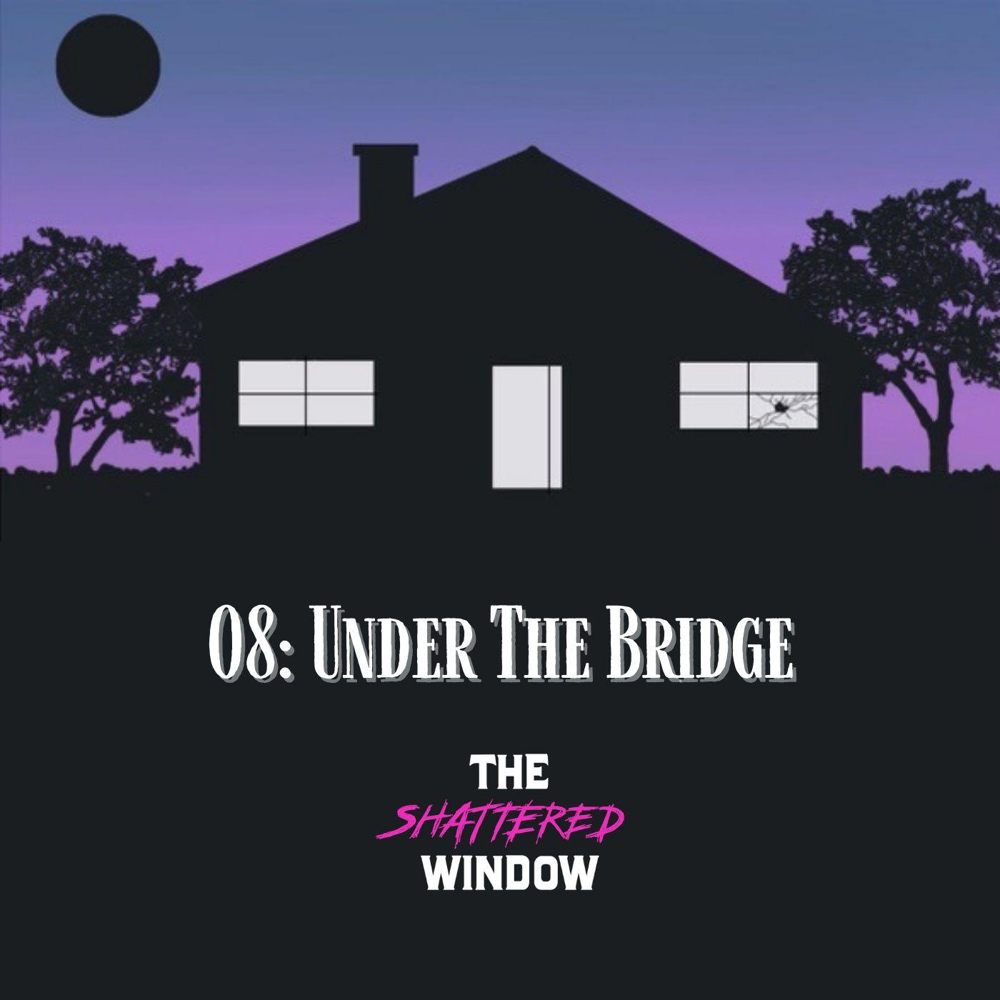 08: Under the Bridge