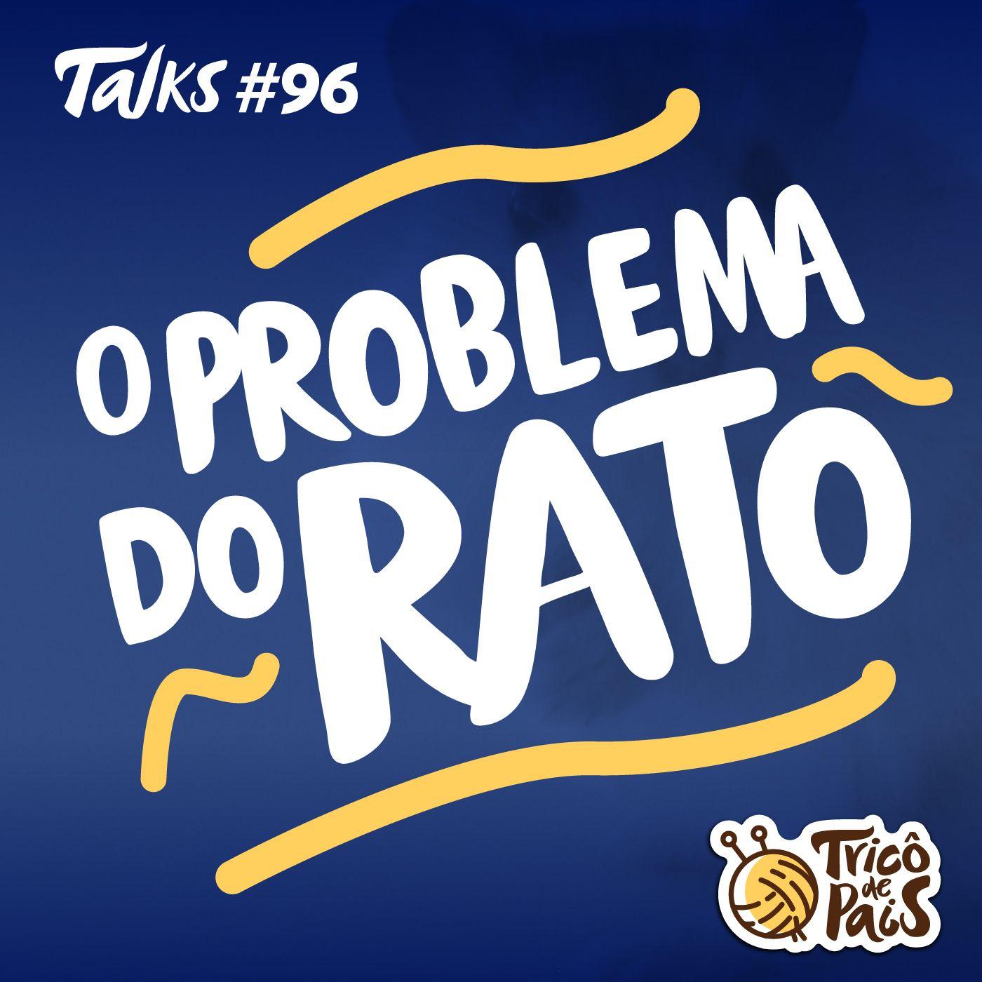 Tricô Talks 096 - O Problema do Rato