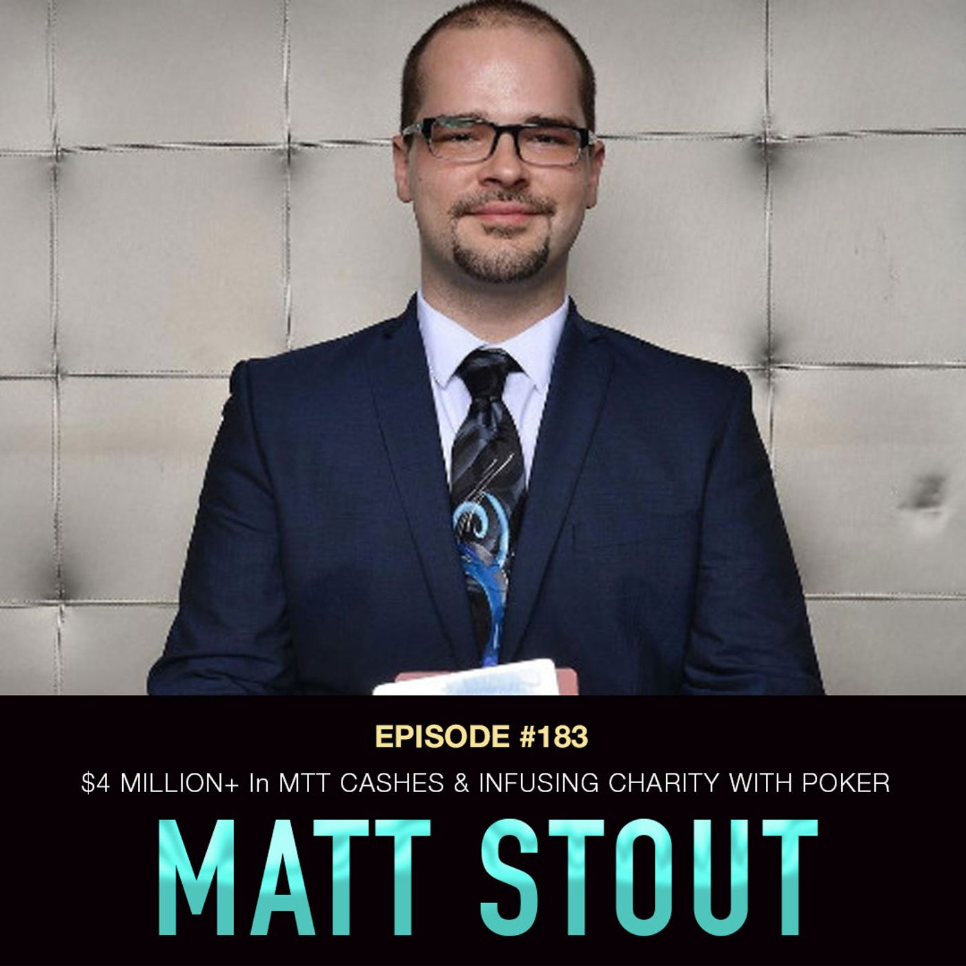 #183 Matt Stout: $4 Million+ In MTT Cashes & Infusing Charity with Poker