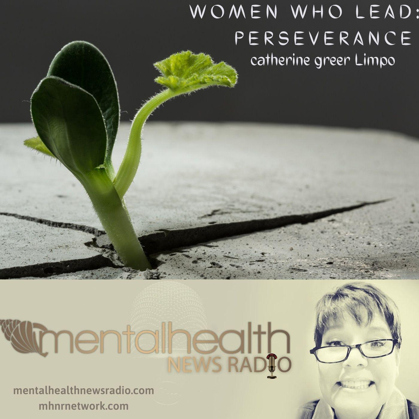 Mental Health News Radio - Women Who Lead: Perseverance