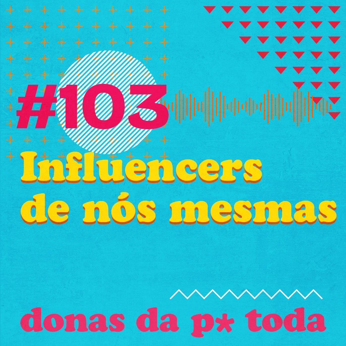 #103 - Viramos influencers da nossa vida profissional?