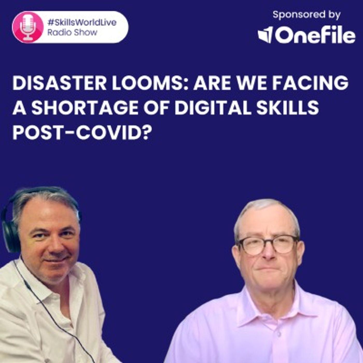 Disaster looms: Are we facing a shortage of digital skills post-Covid? #SkillsWorldLive 3.5