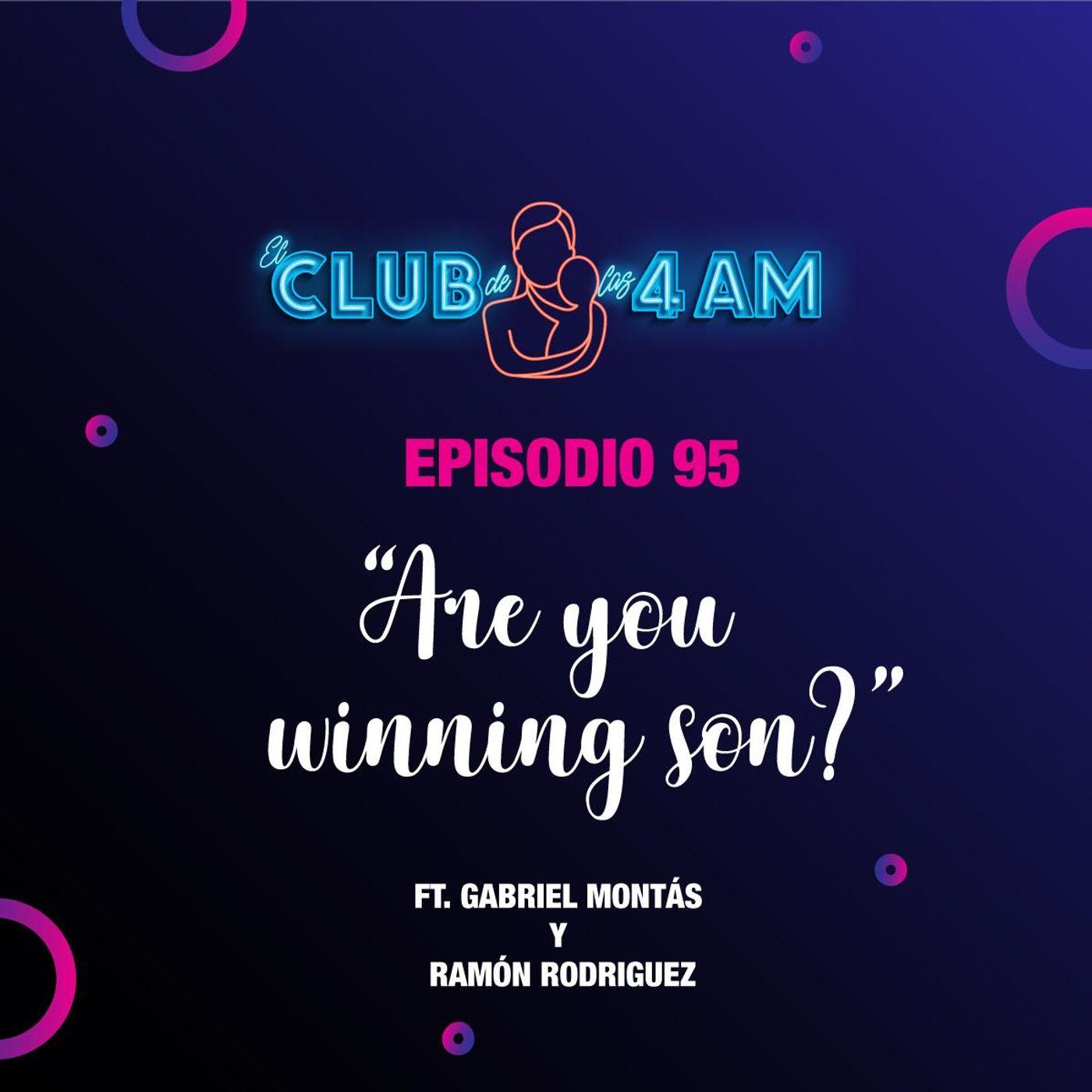 95. Are you winning son? 👾 [ft. Gabriel Montás y Ramón Rodríguez]