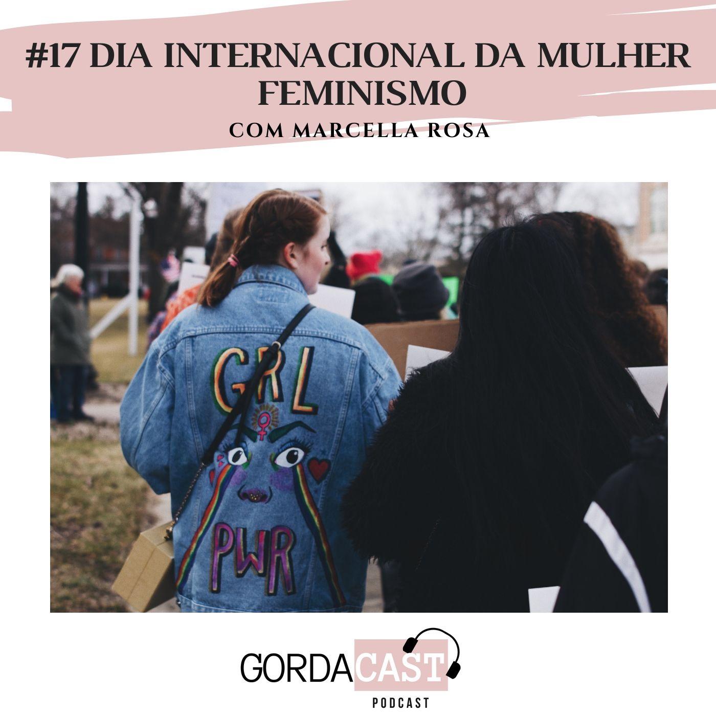 GordaCast #17   Dia Internacional da Mulher - Feminismo com Marcella Rosa