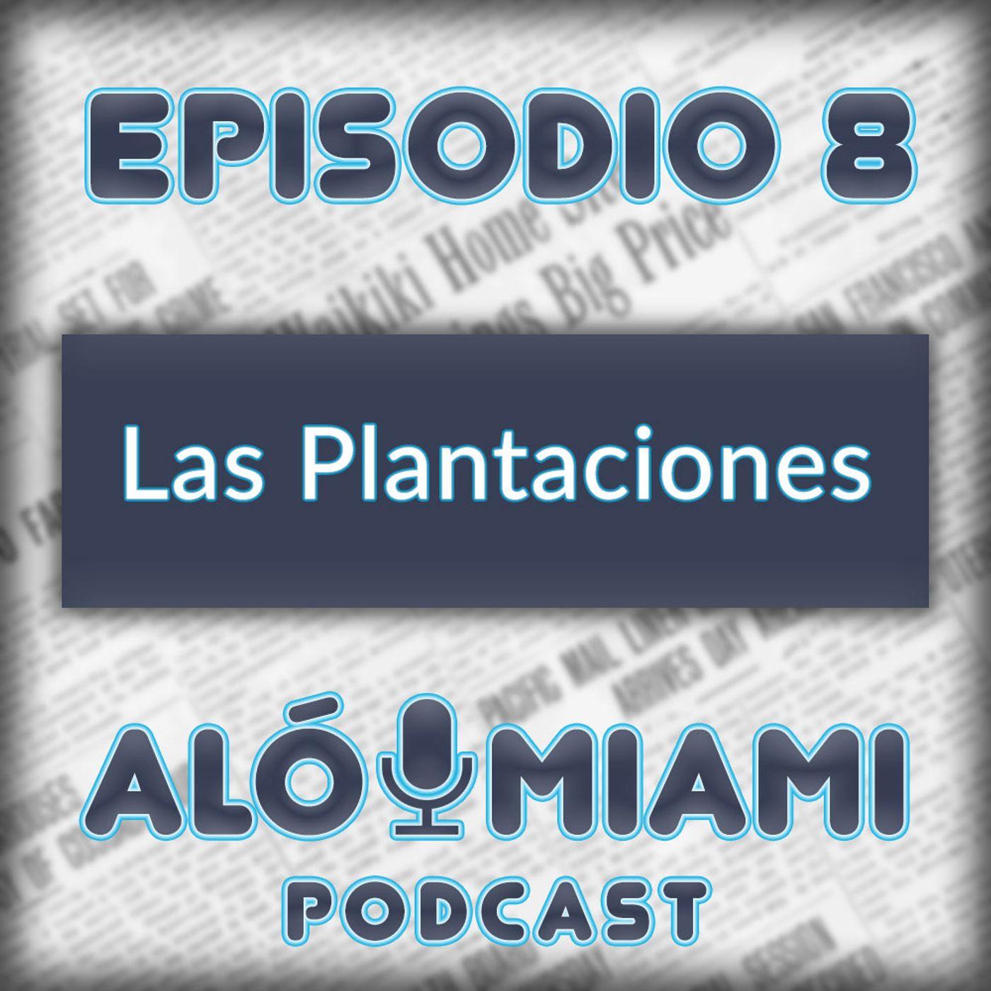 Aló Miami-Ep. 8 - Las Plantaciones