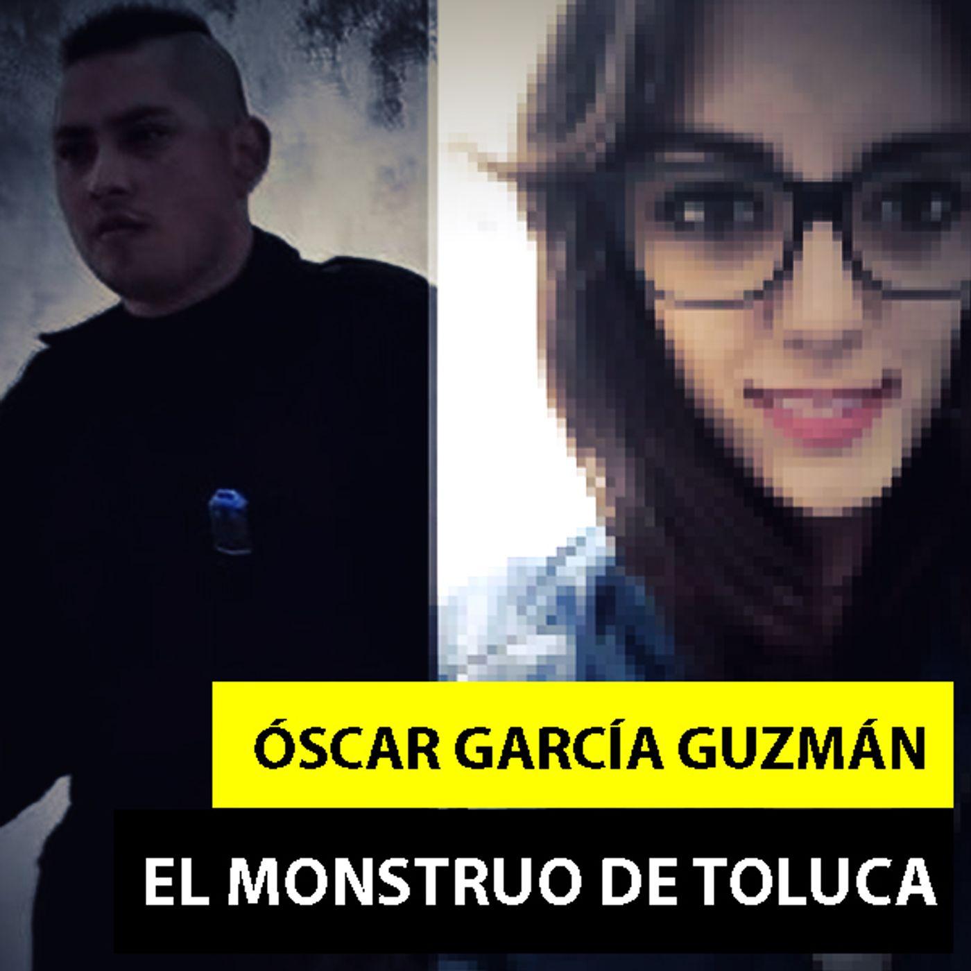 Óscar García Guzmán   El Monstruo De Toluca