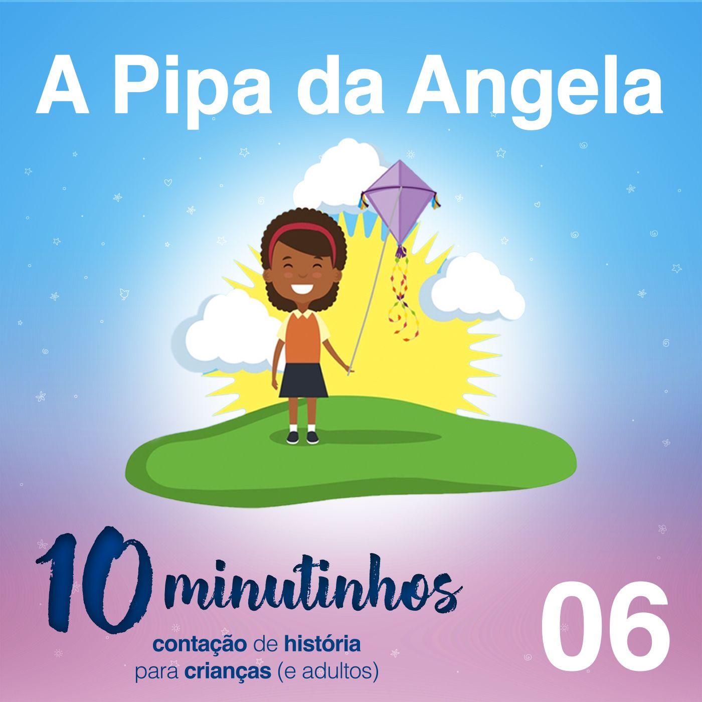 10 Minutinhos #06 - A Pipa da Angela