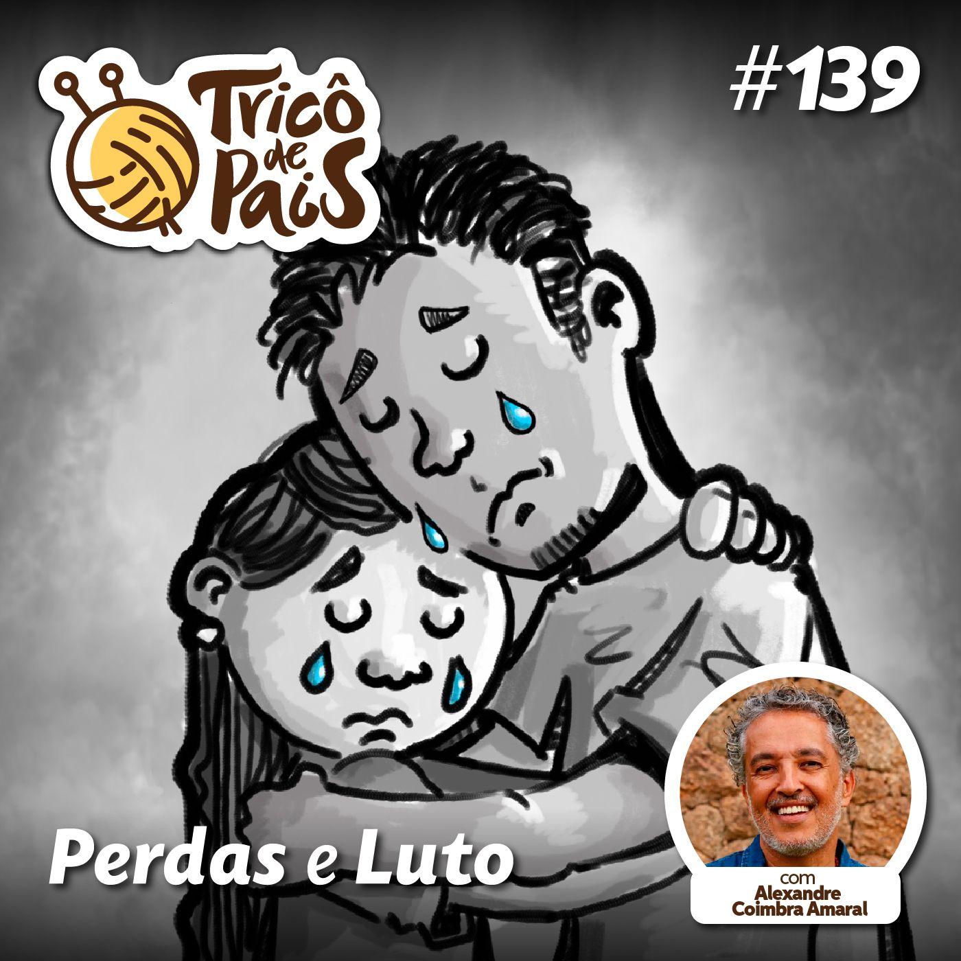 #139 - Perdas e Luto - Alexandre Coimbra Amaral