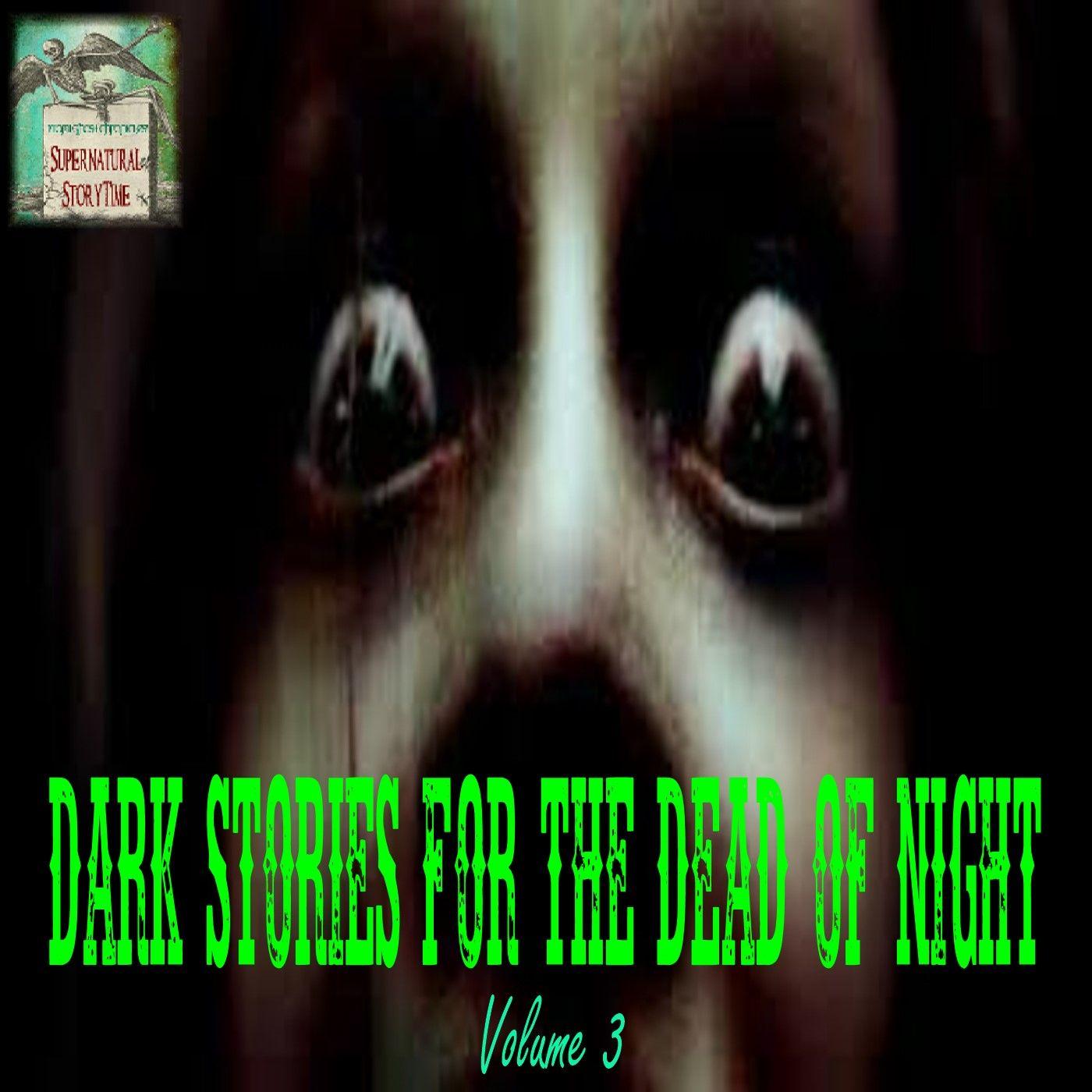 Dark Stories for the Dead of Night | Volume 3 | Podcast E144