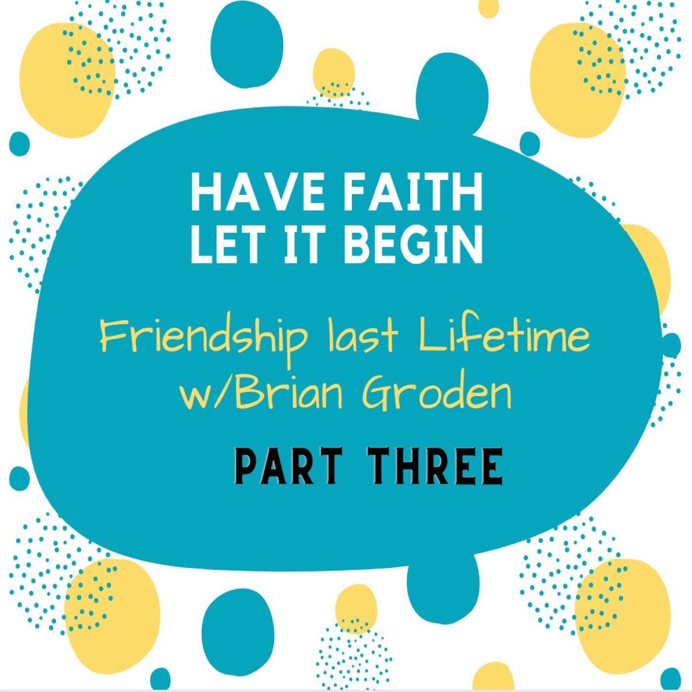 Friendship Last a Lifetime part 3 with Brian Groden