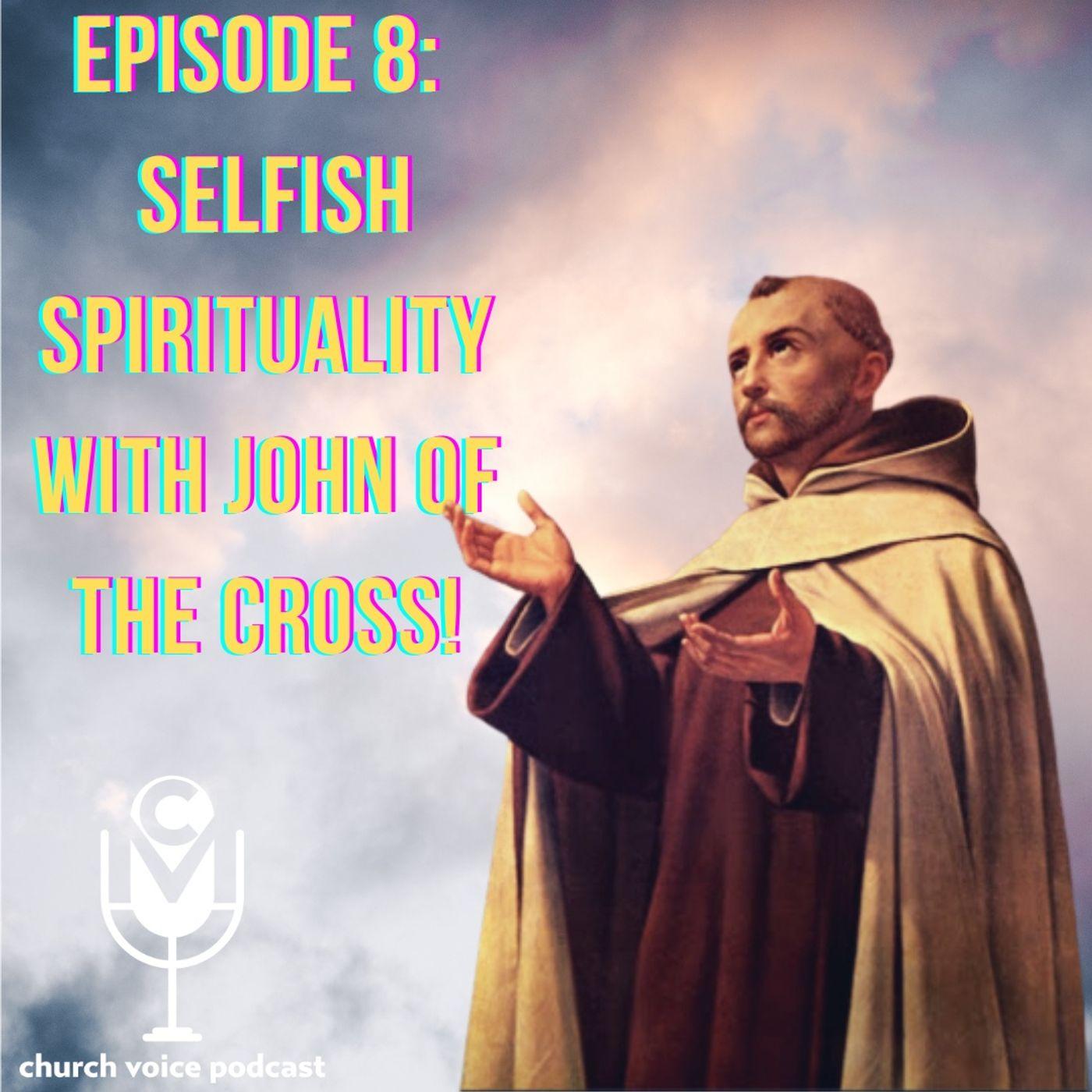 EP09 - Selfish Spirituality with John of The Cross!