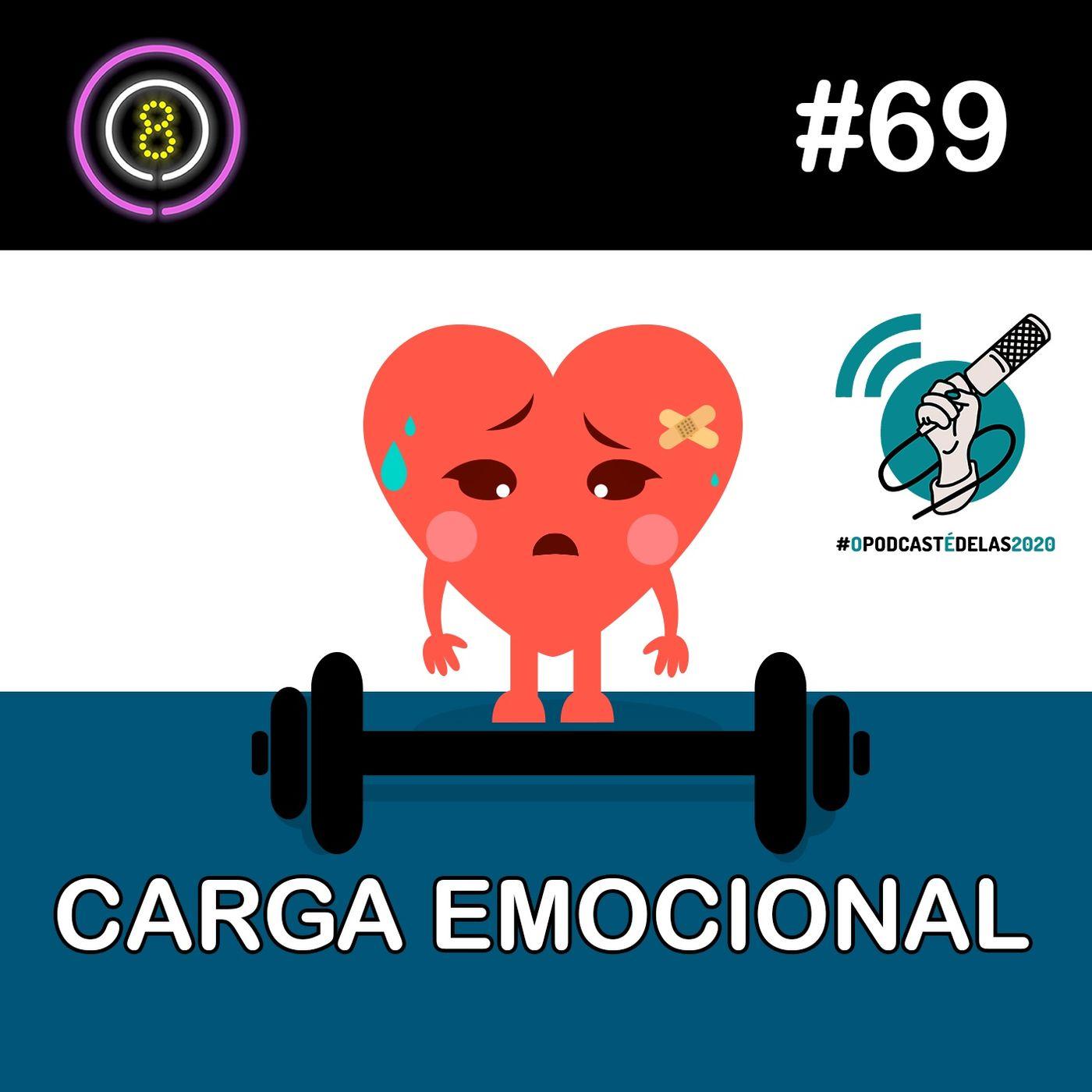 #69 - Carga Emocional #opodcastédelas