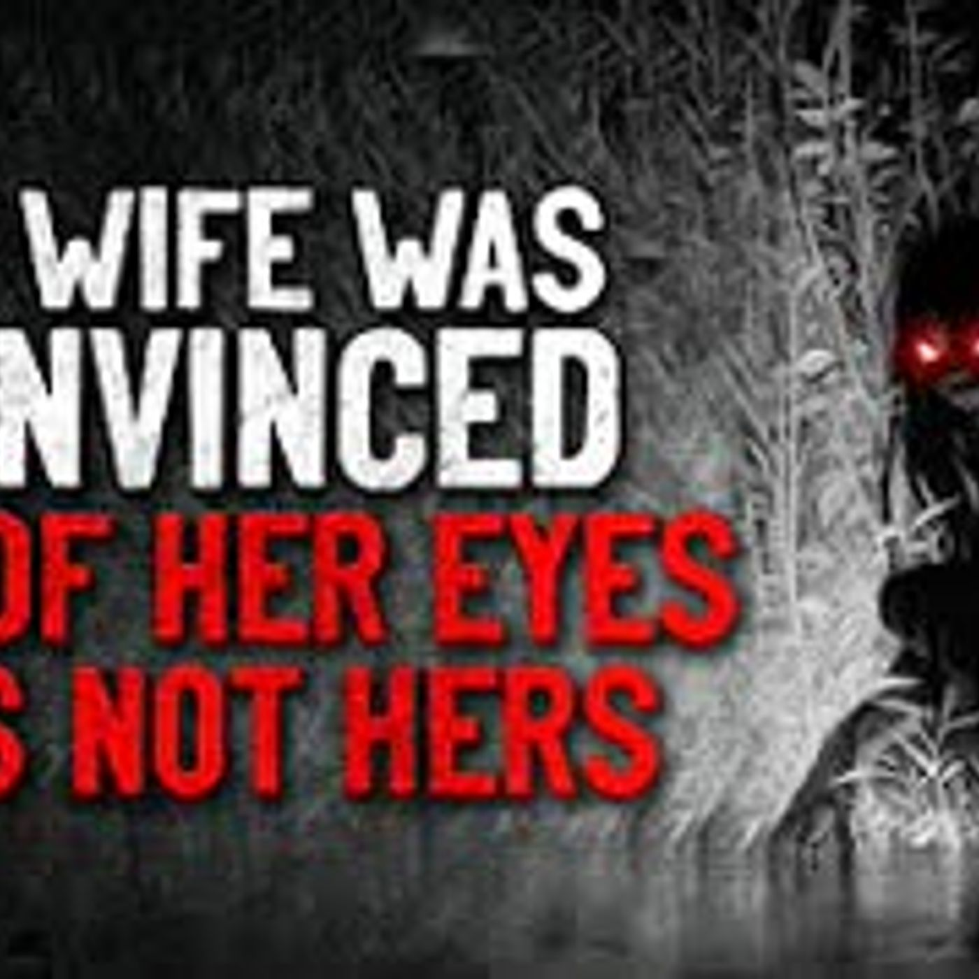 """""""My wife was convinced one of her eyes was not hers"""" Creepypasta"""