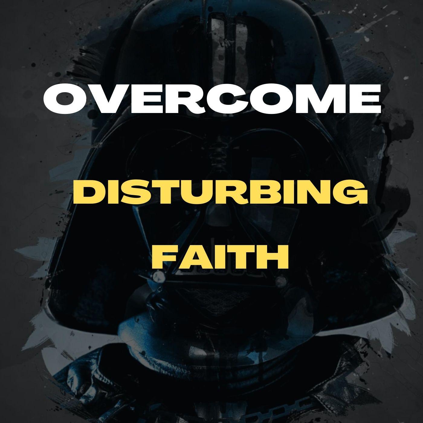 Overcome Disturbing Faith