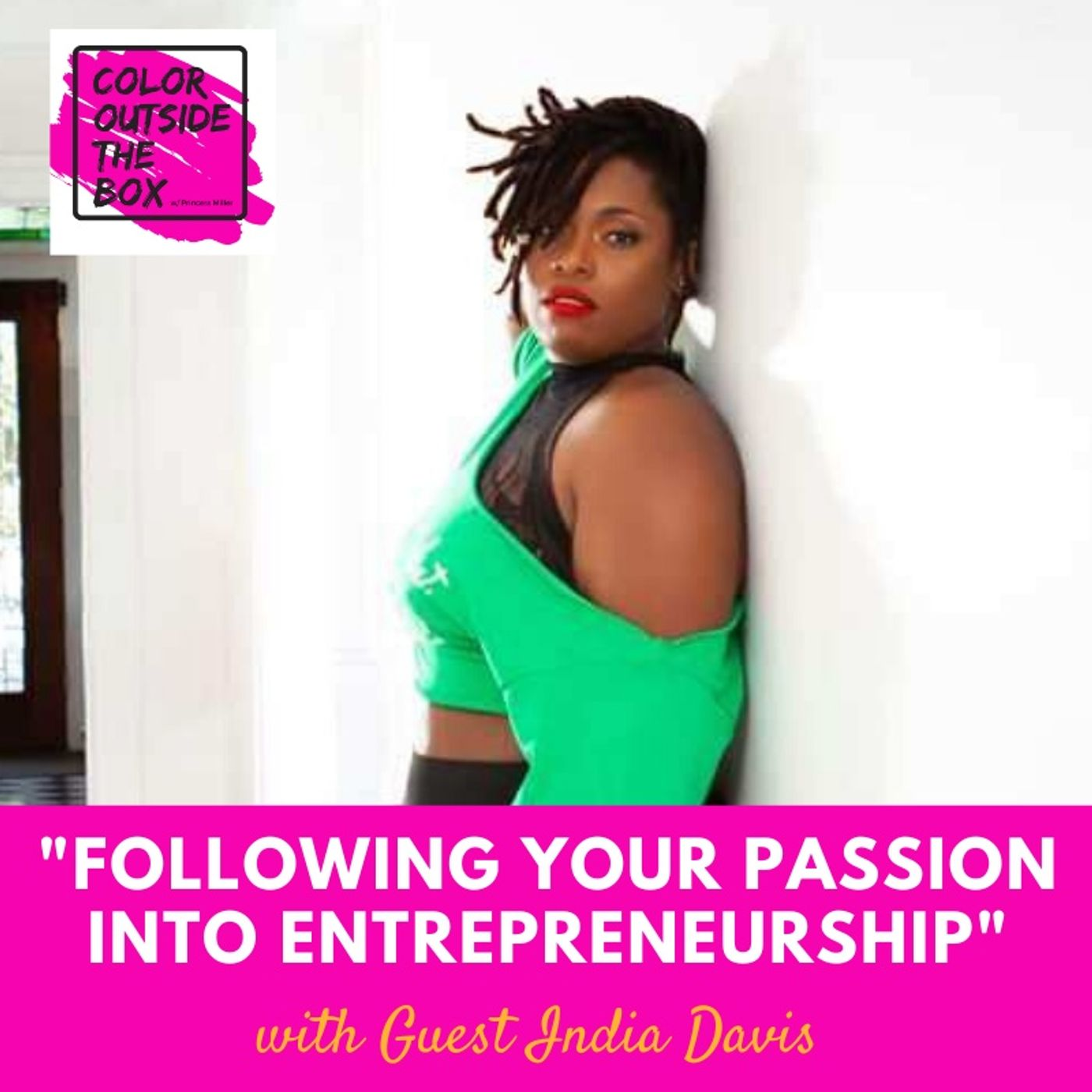 Following Your Passion into Entrepreneurship with Guest India Davis