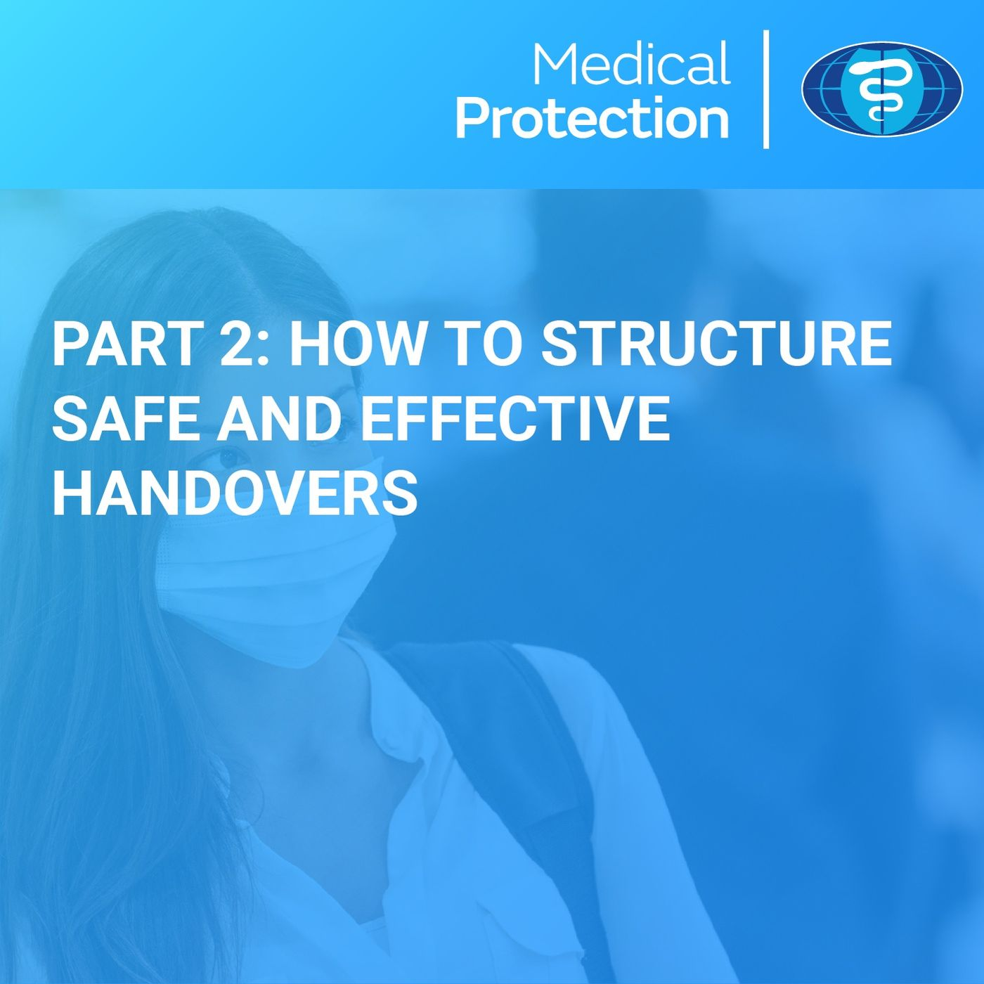 Handovers part 2: How to structure safe and effective handovers