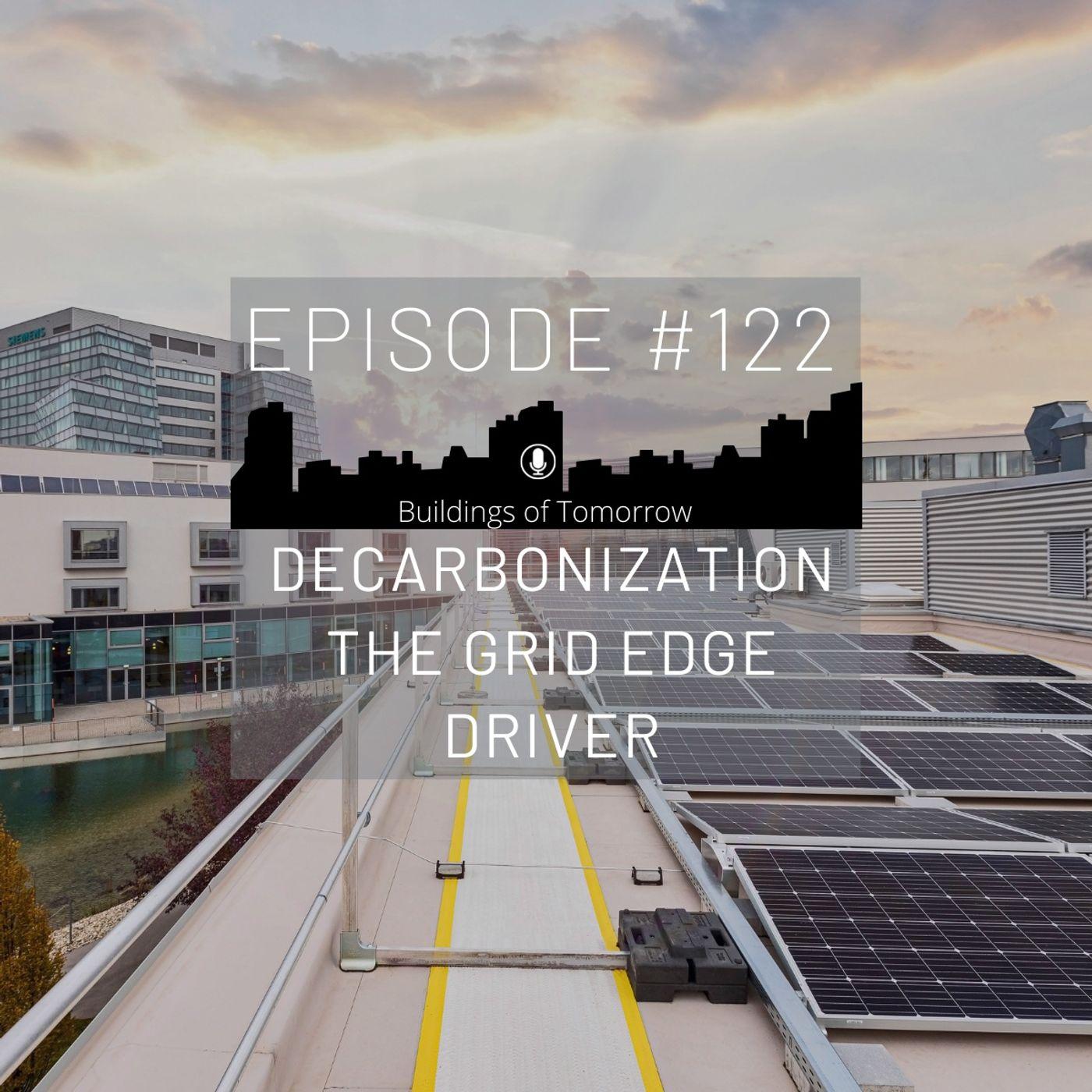 #122 Decarbonization - The Grid Edge Driver