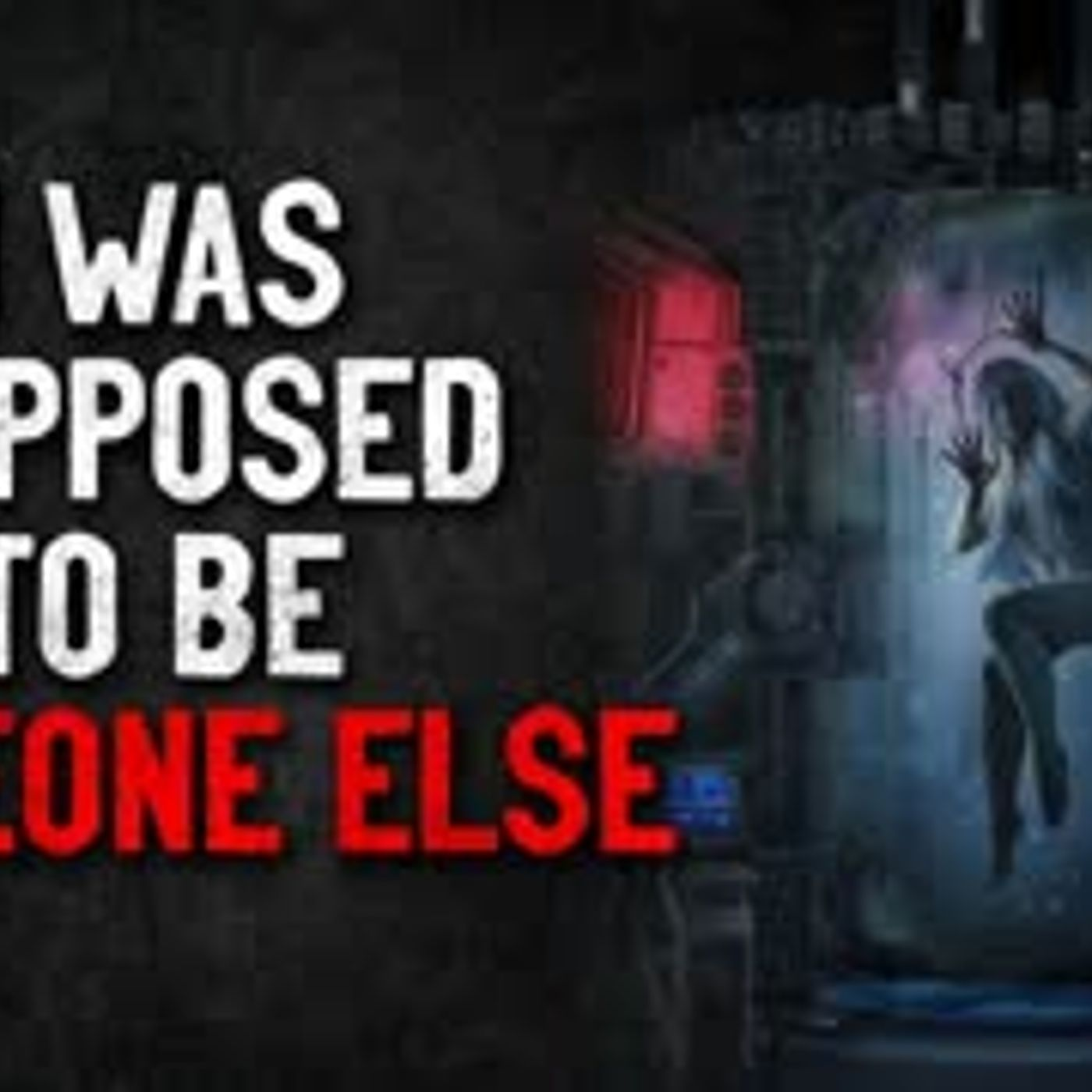 """""""I was supposed to be someone else"""" Creepypasta"""