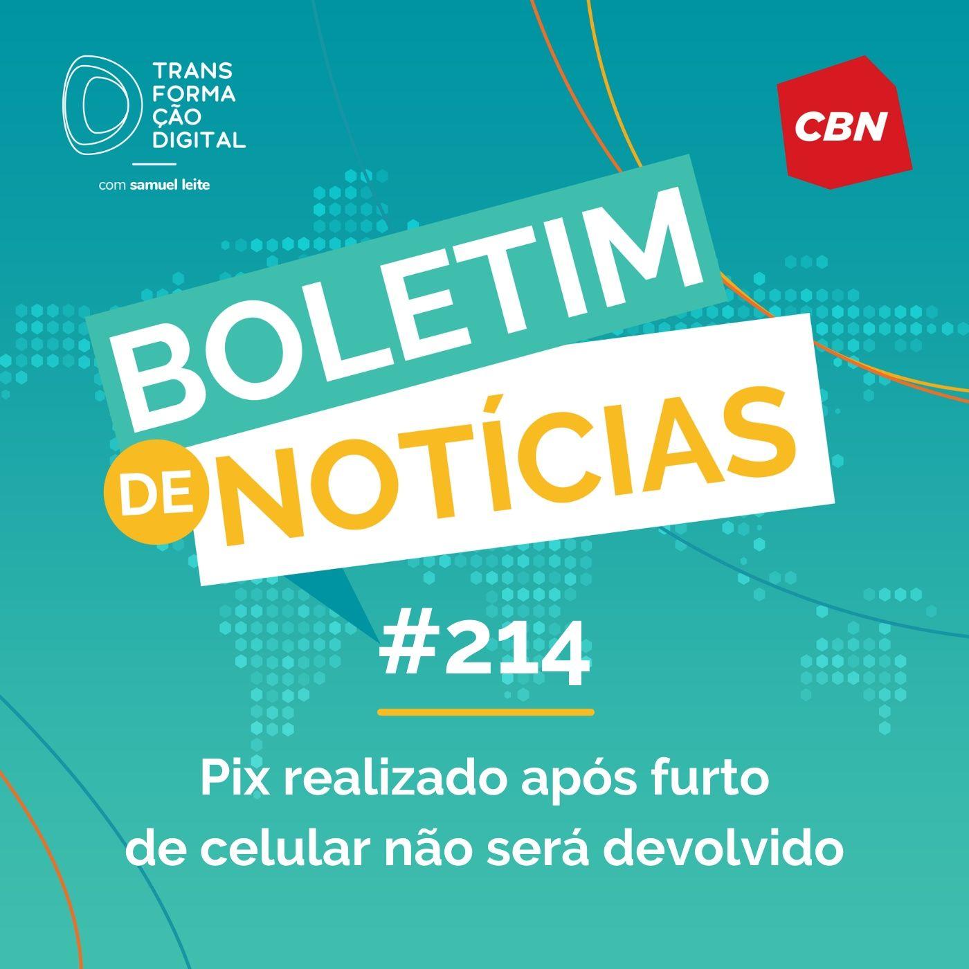 Transformação Digital CBN - Boletim de Notícias #214 - Pix realizado após furto de celular não será devolvido