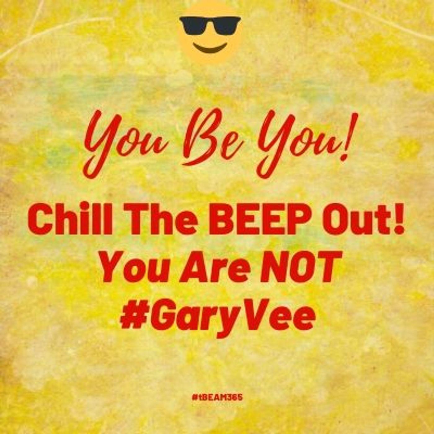 You be You Not Gary Vaynerchuck