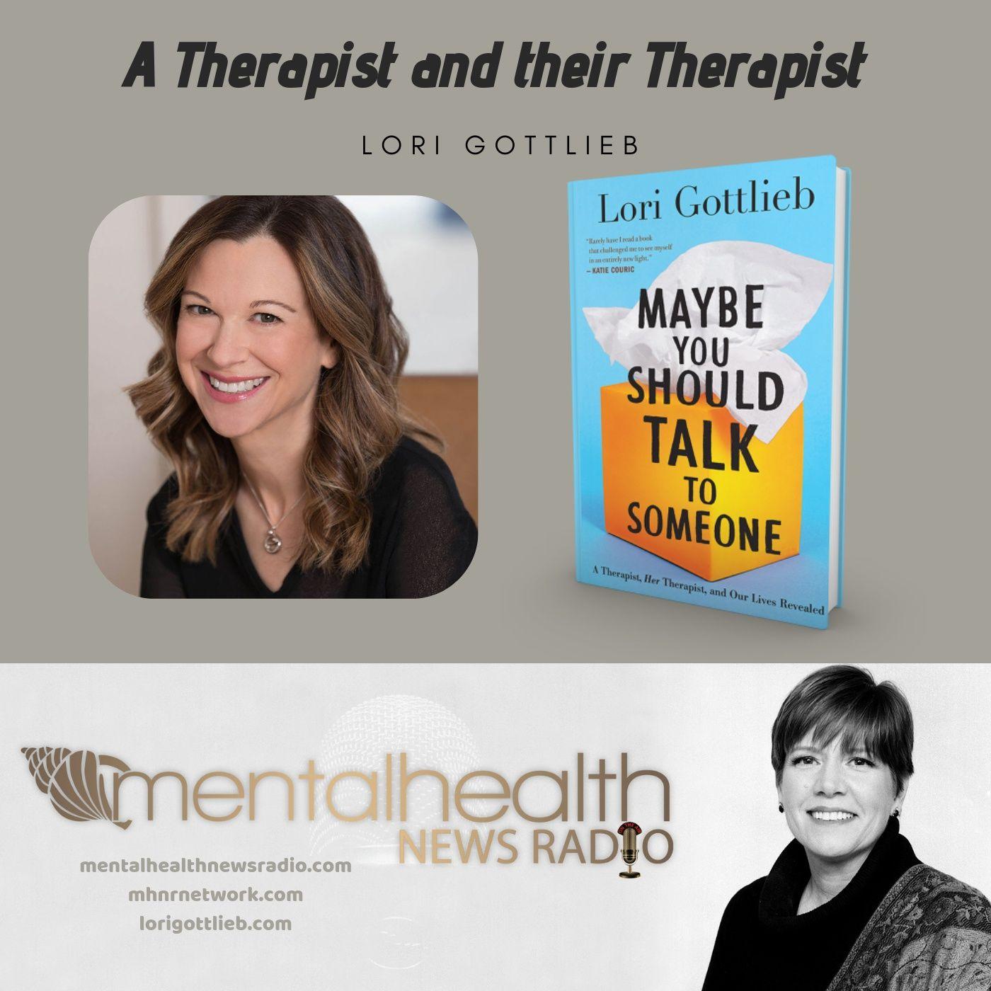 Mental Health News Radio - A Therapist and their Therapist: Lori Gottlieb