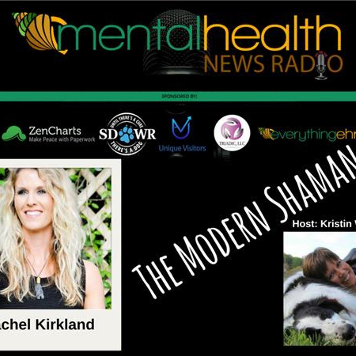 Mental Health News Radio - The Modern Shaman with Rachel Kirkland