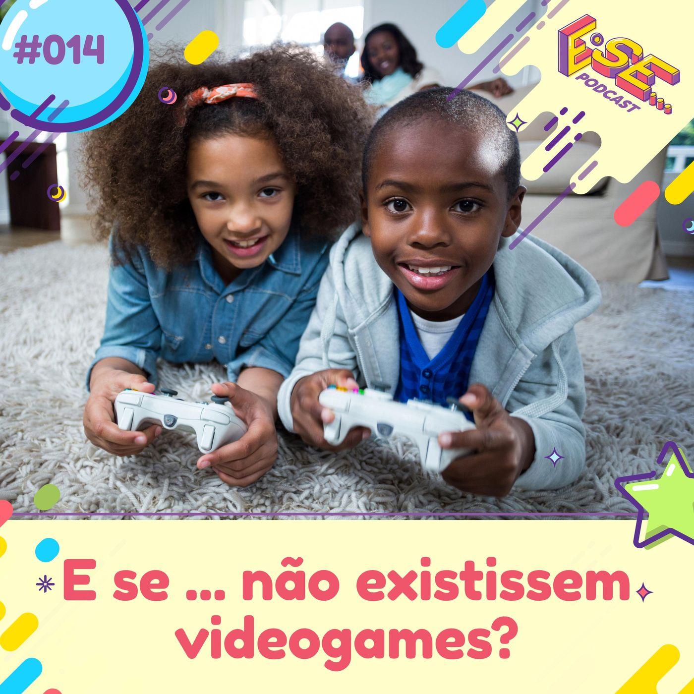 E se... podcast #14 - E se ... não existissem videogames?