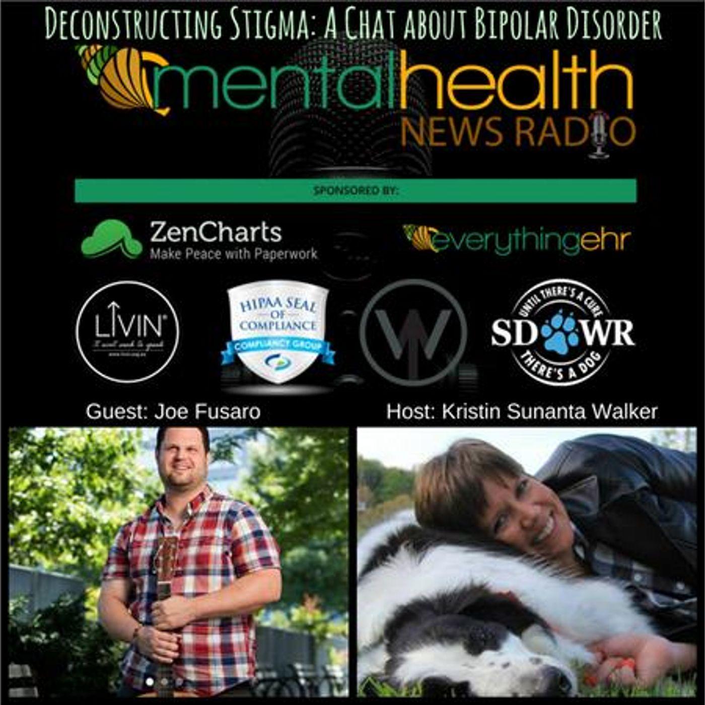 Mental Health News Radio - Deconstructing Stigma: A Chat About Bipolar Disorder with Joe Fusaro