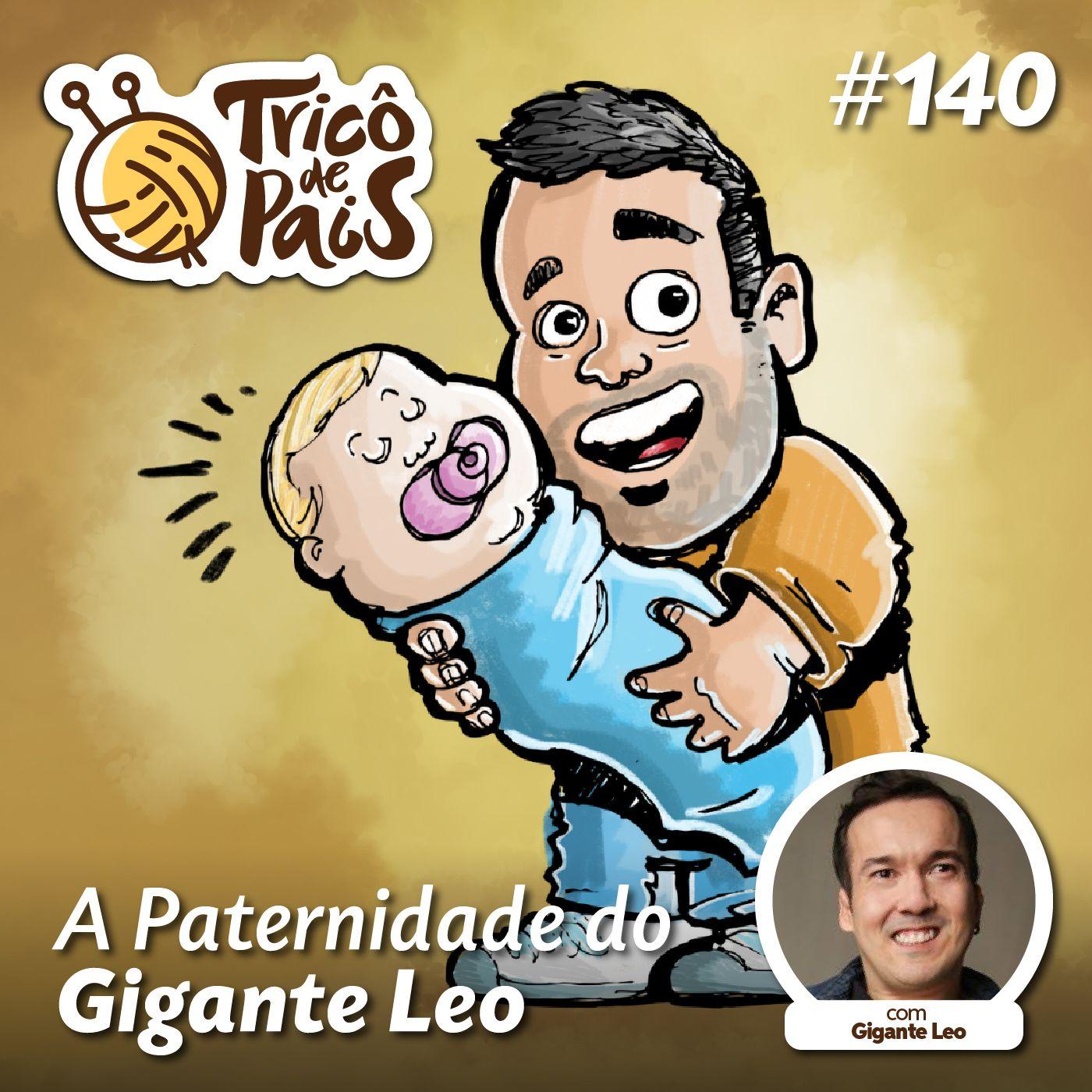#140 - A Paternidade do Gigante Leo