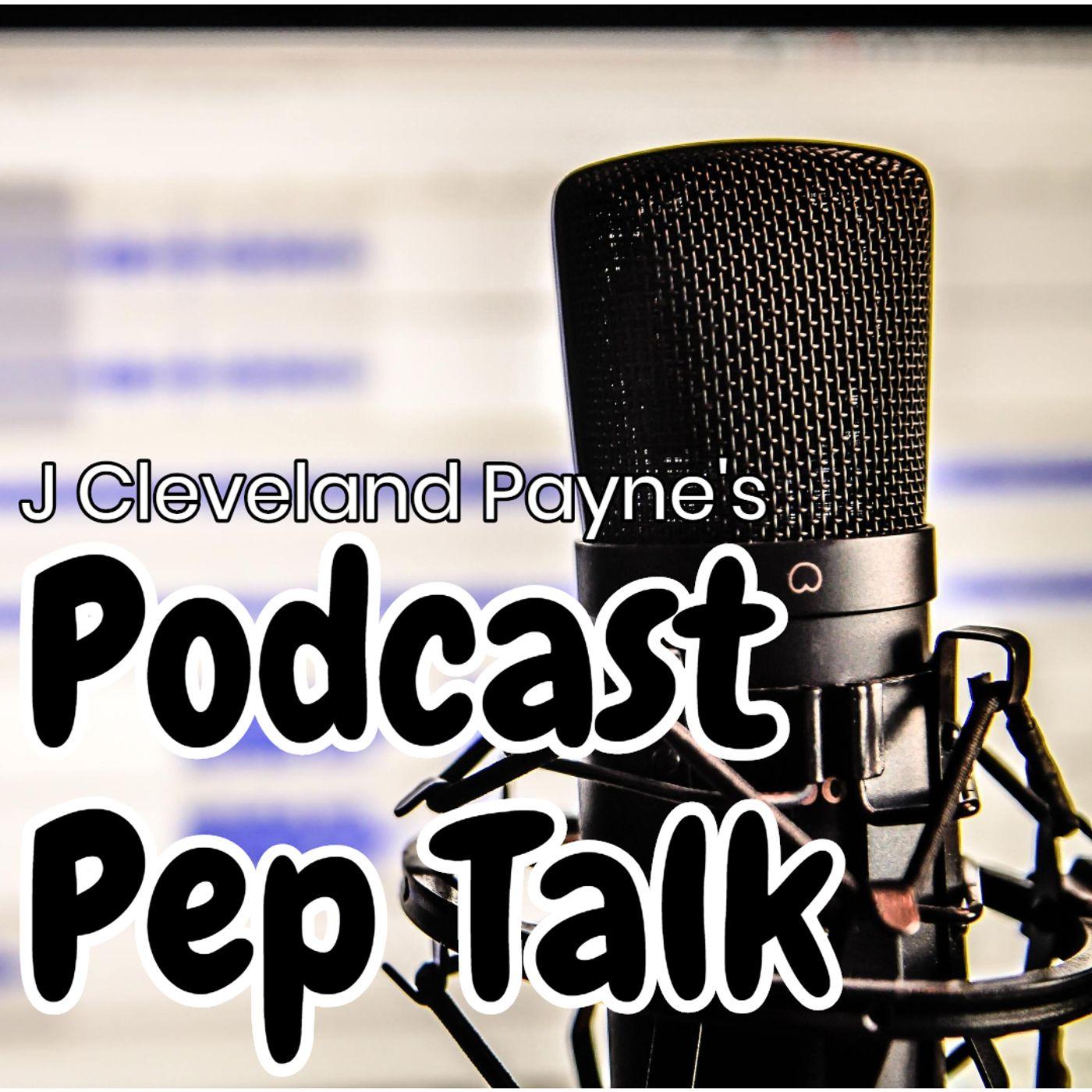 J Cleveland Payne's Podcast Pep Talk