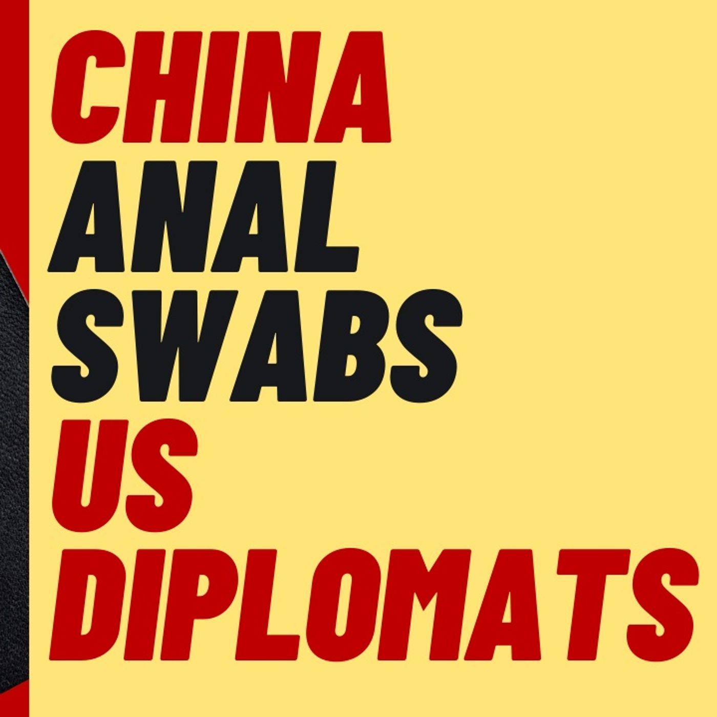 CHINA GIVES ANAL SWAB TESTS TO US DIPLOMATS