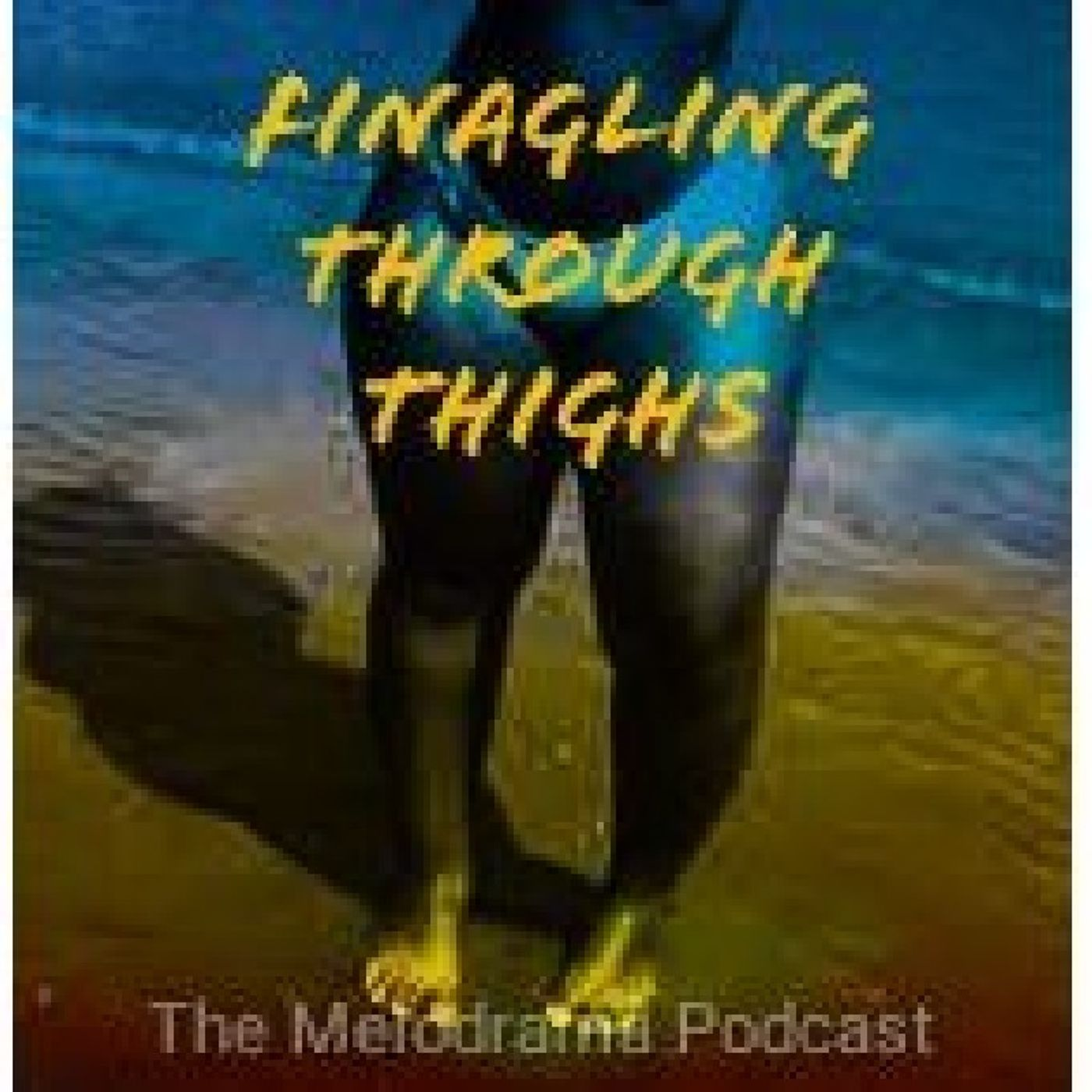 Episode 6: Finagling Through Thighs